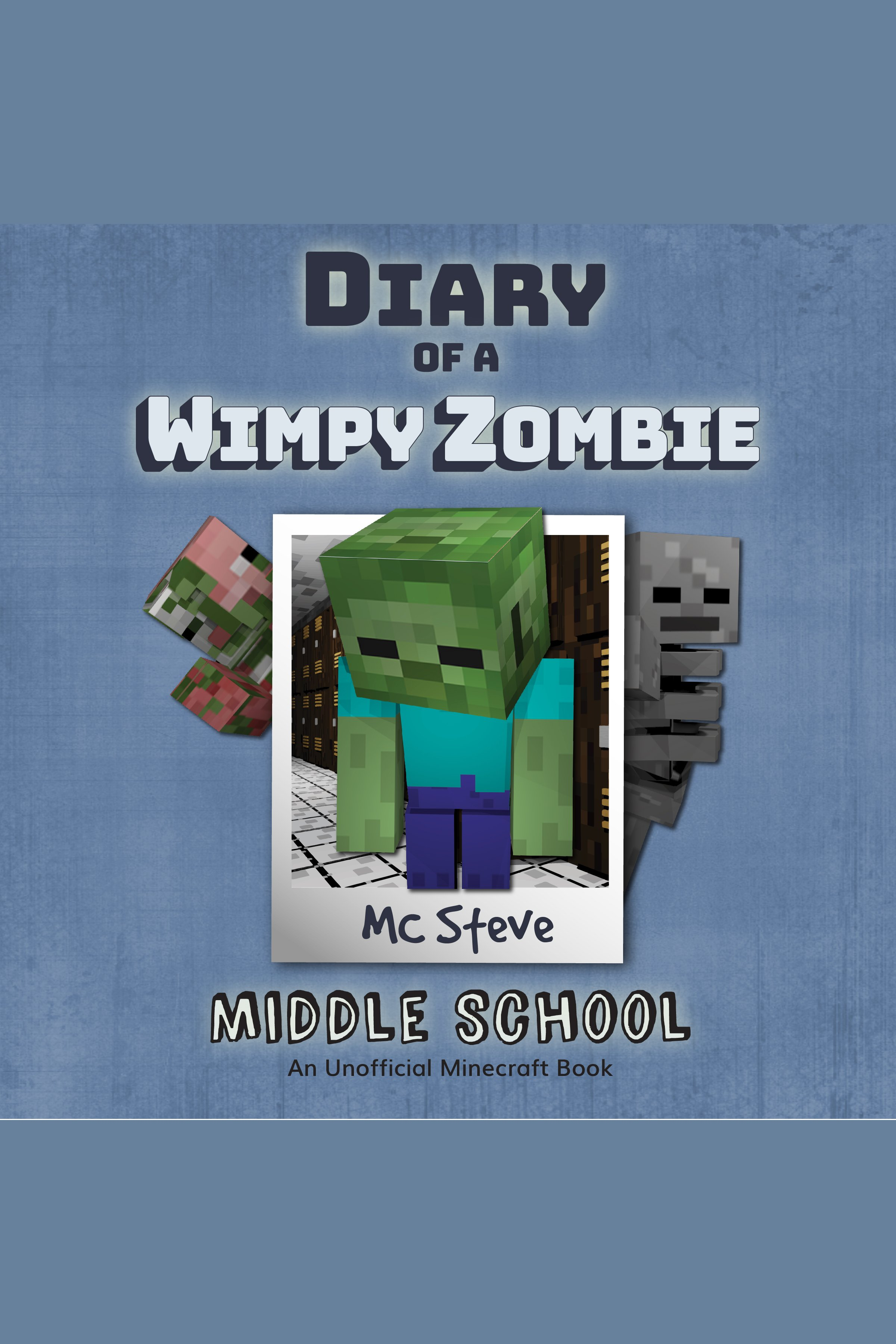 Diary Of A Minecraft Wimpy Zombie Book 1: Middle School (An Unofficial Minecraft Book)