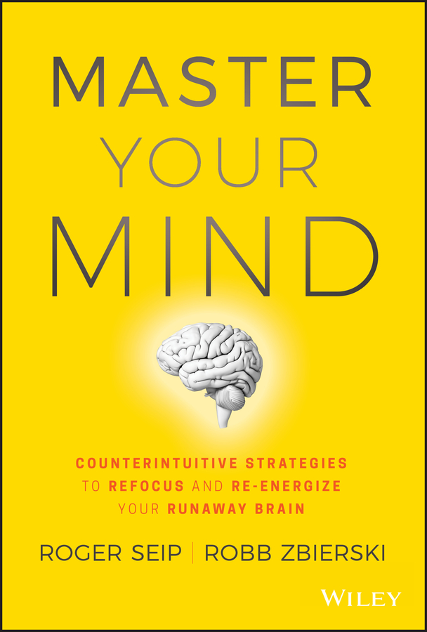 Master your mind counterintuitive strategies to refocus and re-energize your runaway brain cover image