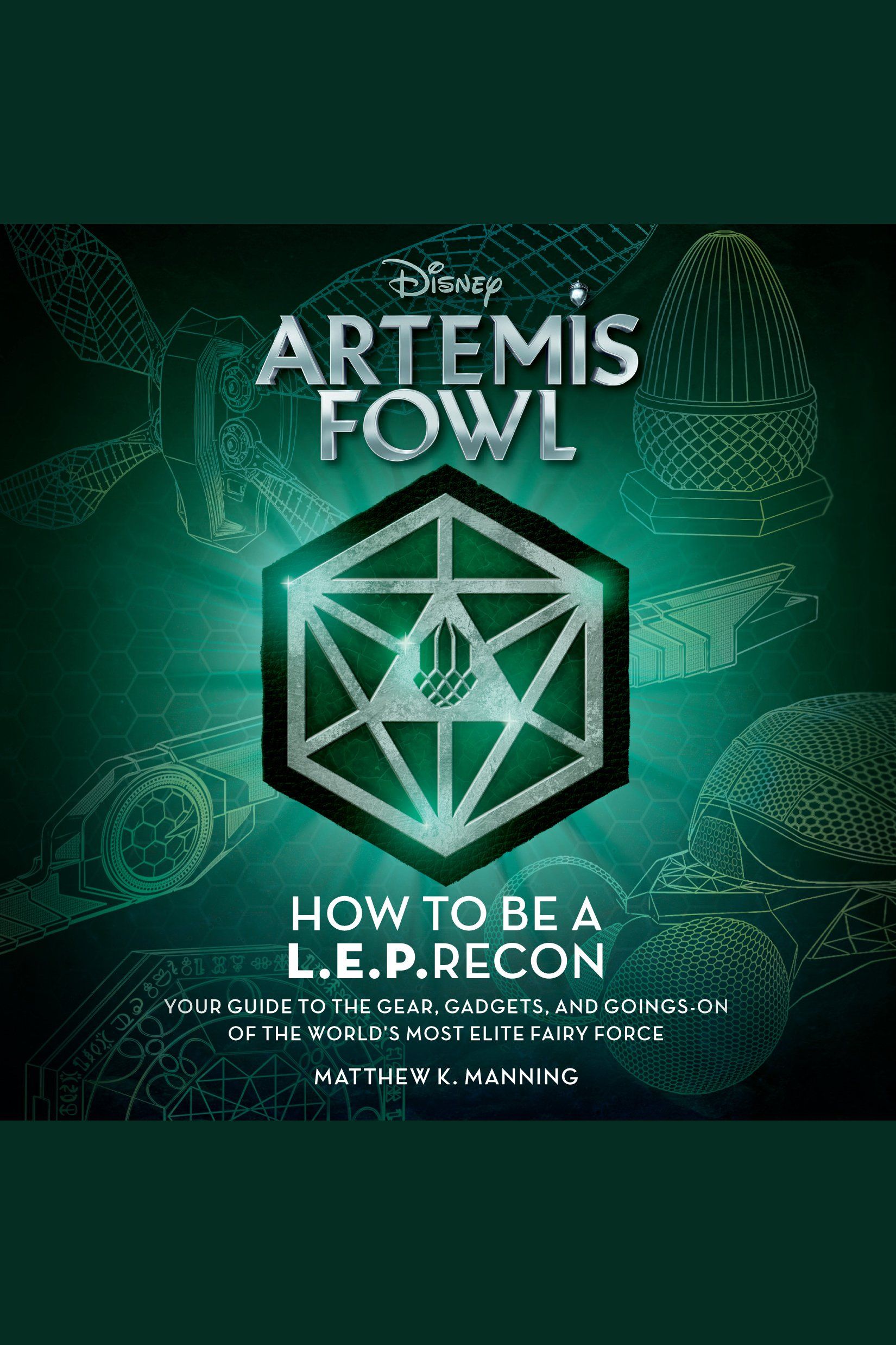 Artemis Fowl: How to be a LEPRecon Your Guide to the Gear, Gadgets, and Goings-on of the World's Most Elite Fairy Force