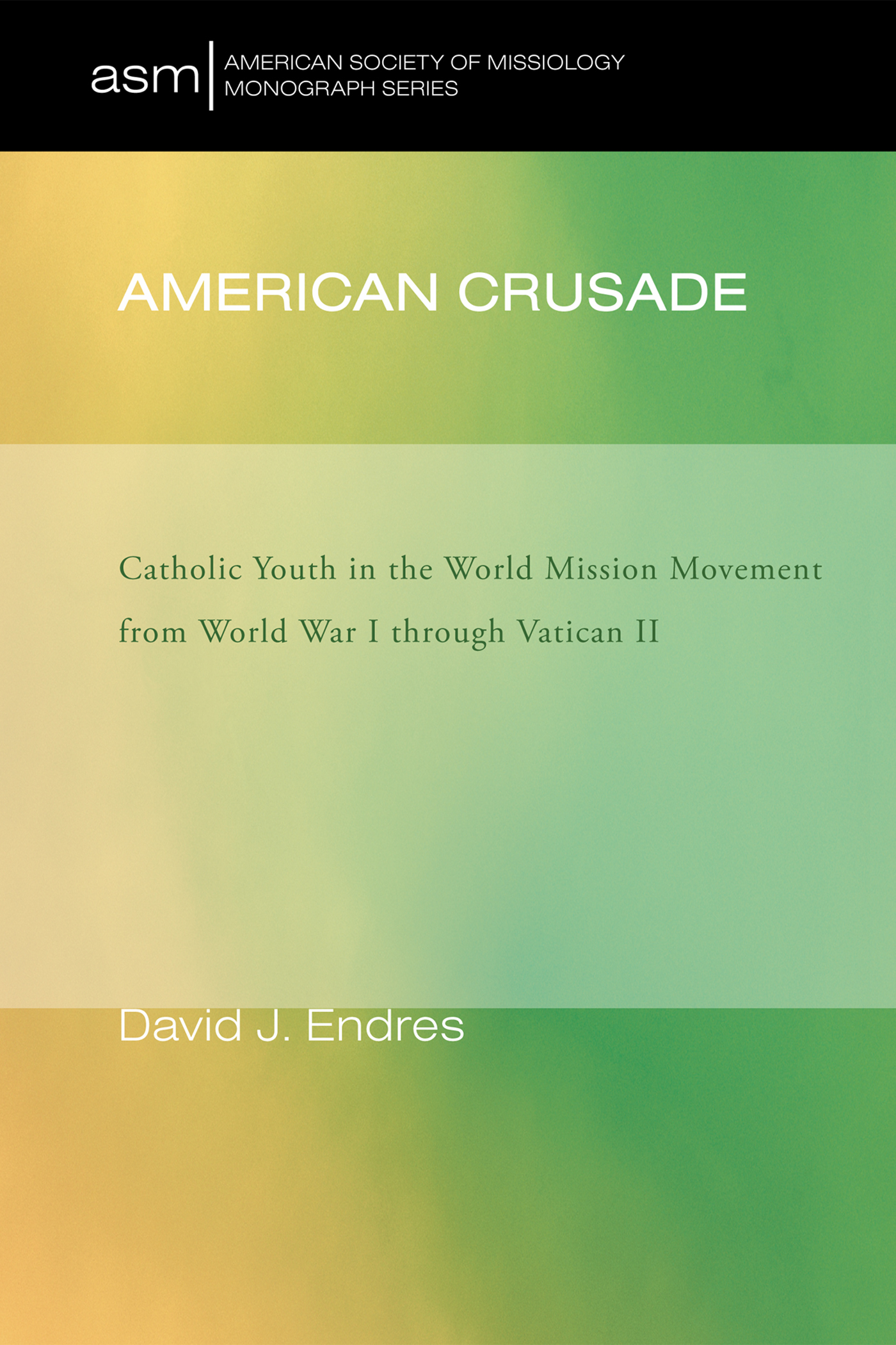 American Crusade Catholic Youth in the World Mission Movement from World War l through Vatican ll
