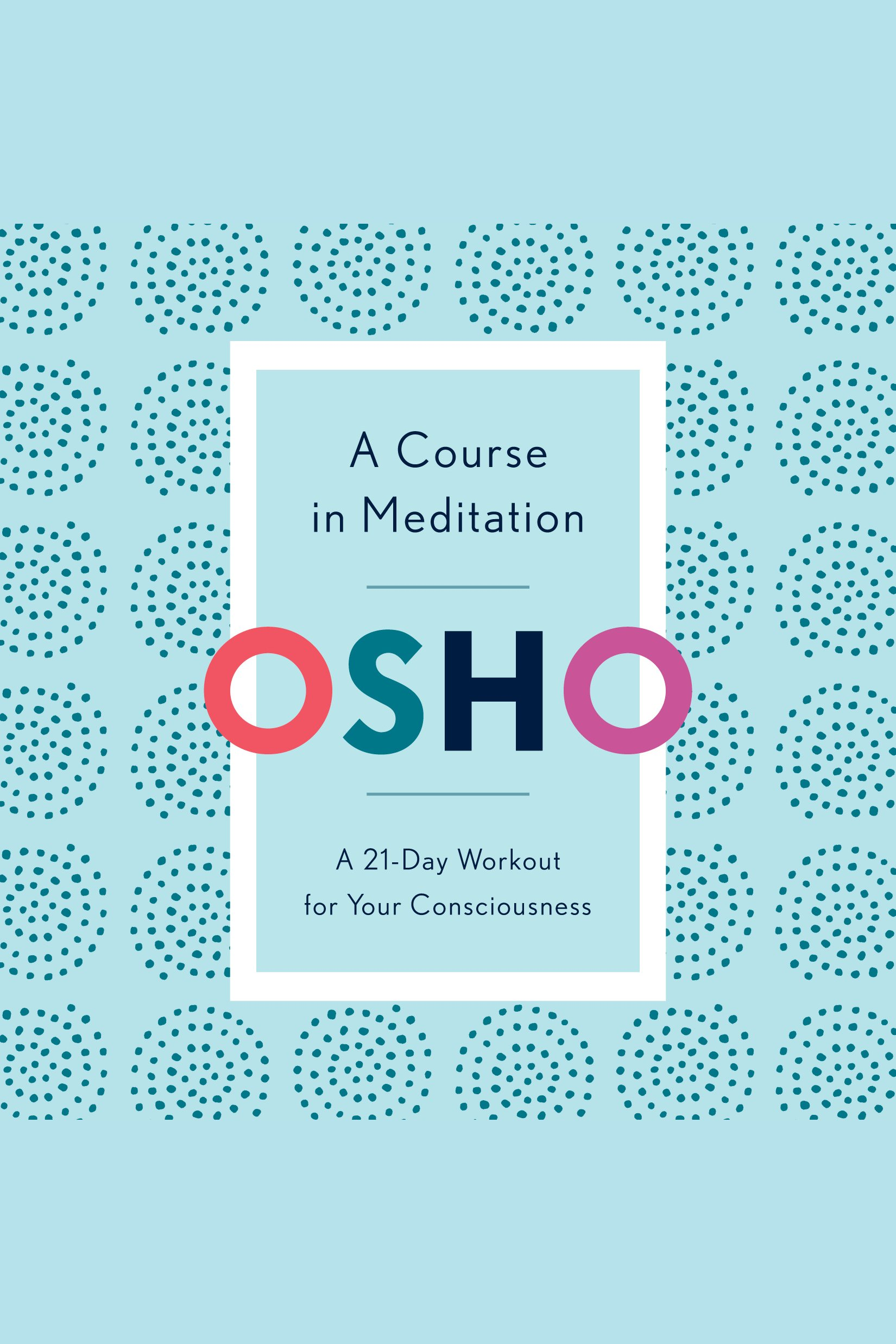 Course in Meditation, A A 21-Day Workout for Your Consciousness