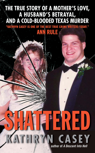 Shattered The True Story of a Mother's Love, a Husband's Betrayal, and a Cold-Blooded Texas Murder