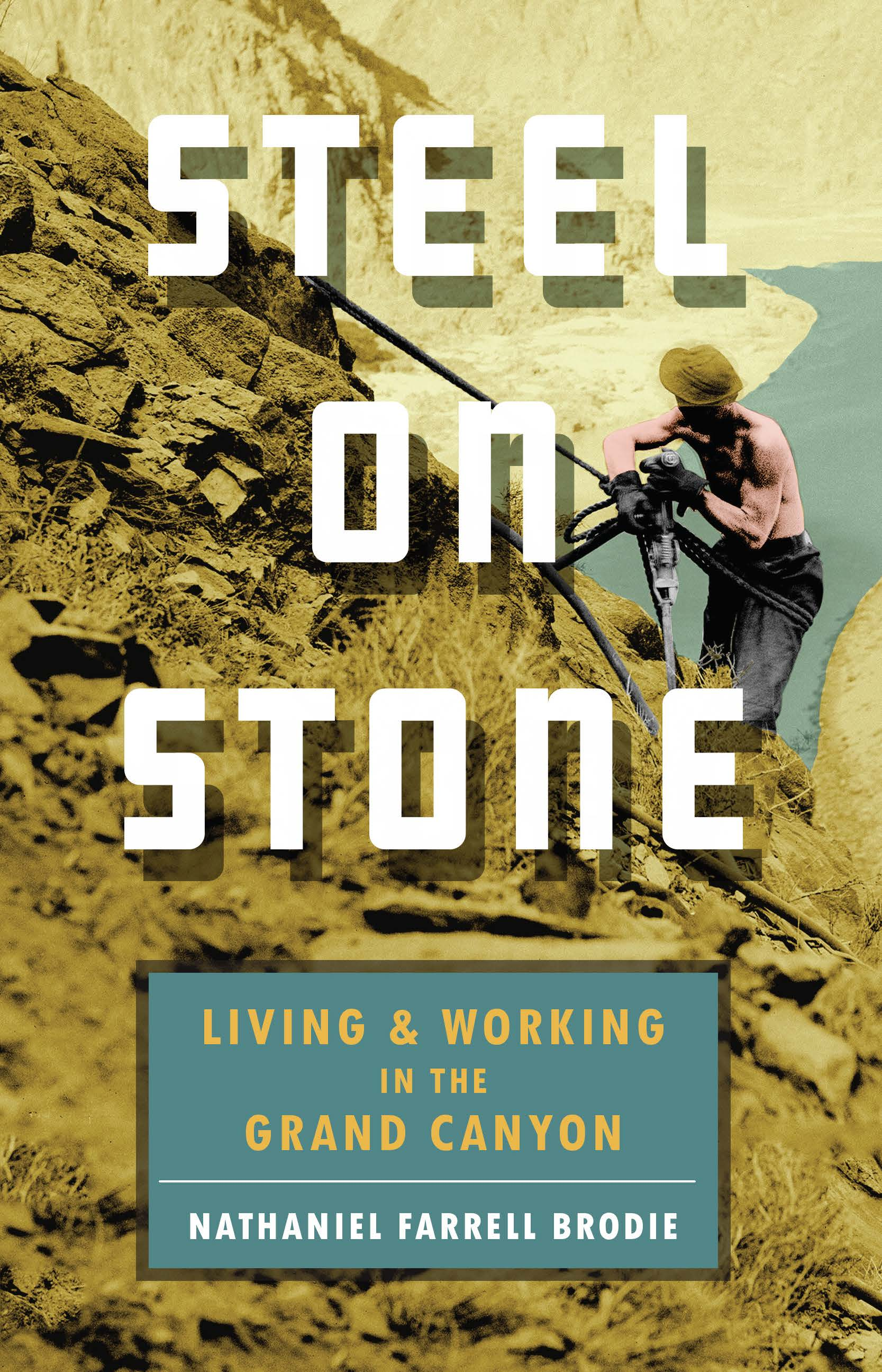 Steel on Stone Living and Working in the Grand Canyon
