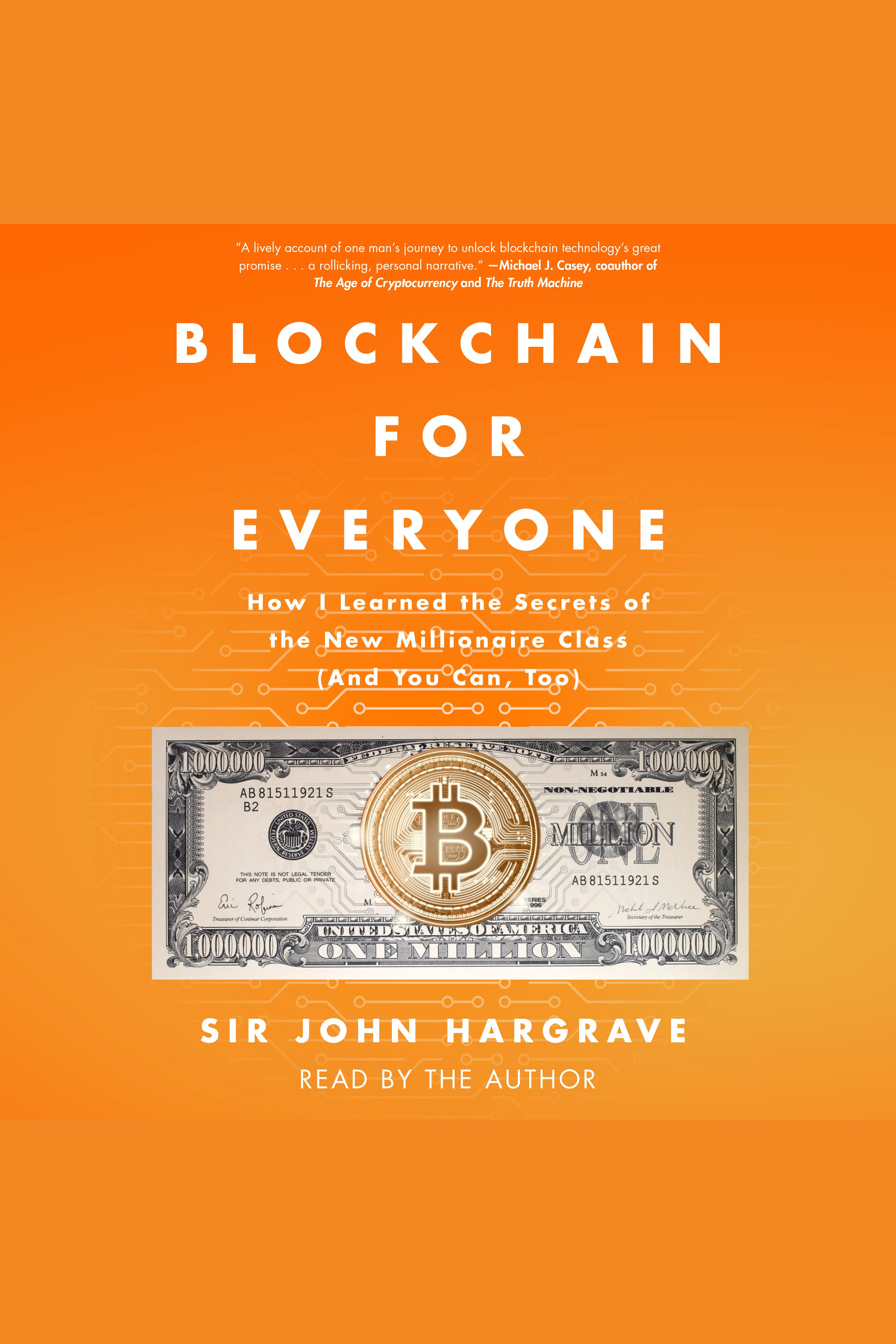 Blockchain for Everyone How I Learned the Secrets of the New Millionaire Class (And You Can, Too)
