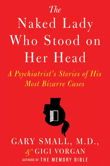 The naked lady who stood on her head a psychiatrist's stories of his most bizarre cases cover image
