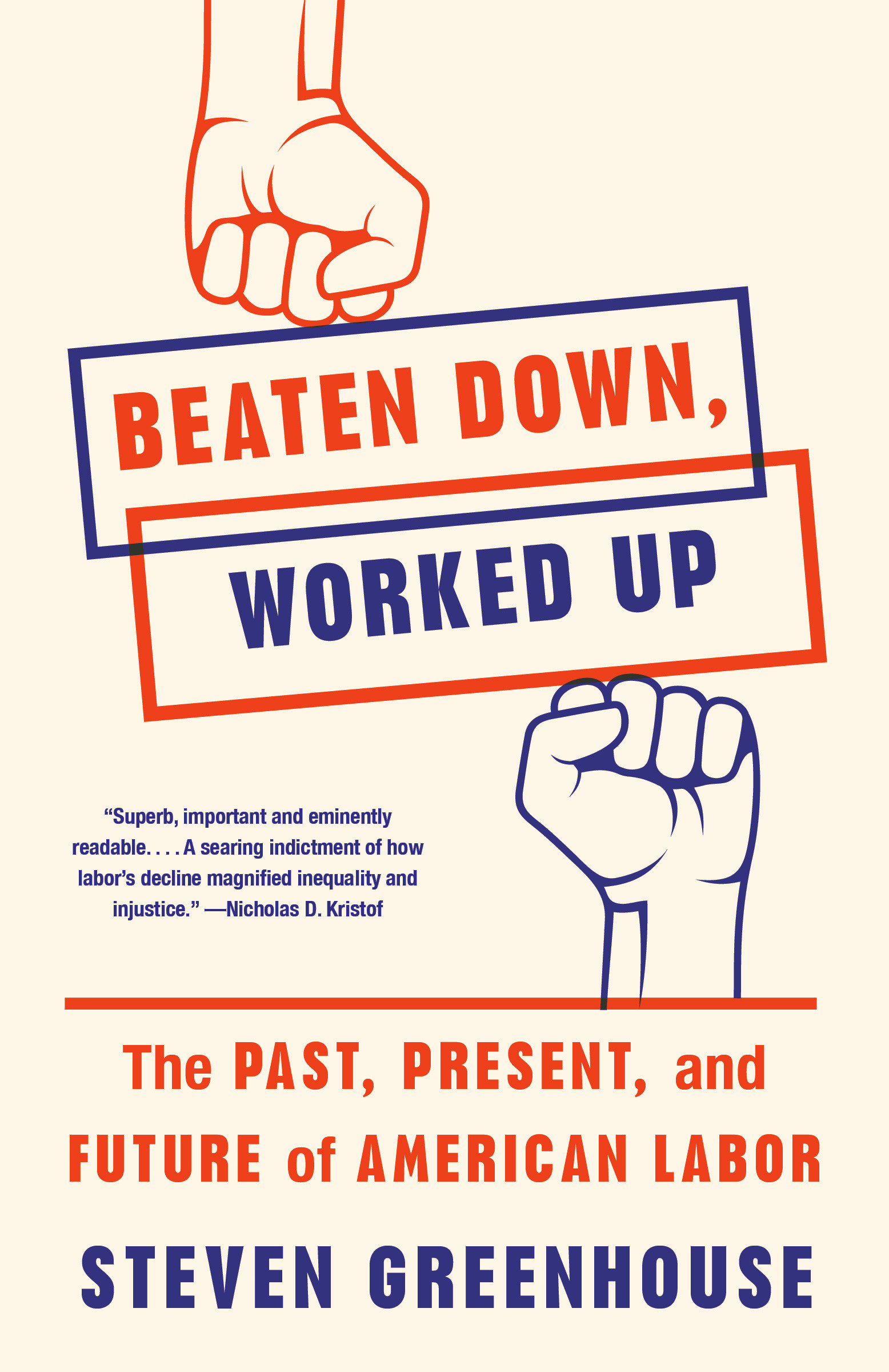 Beaten Down, Worked Up The Past, Present, and Future of American Labor