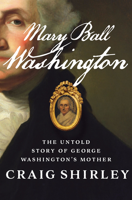 Mary Ball Washington The Untold Story of George Washington's Mother