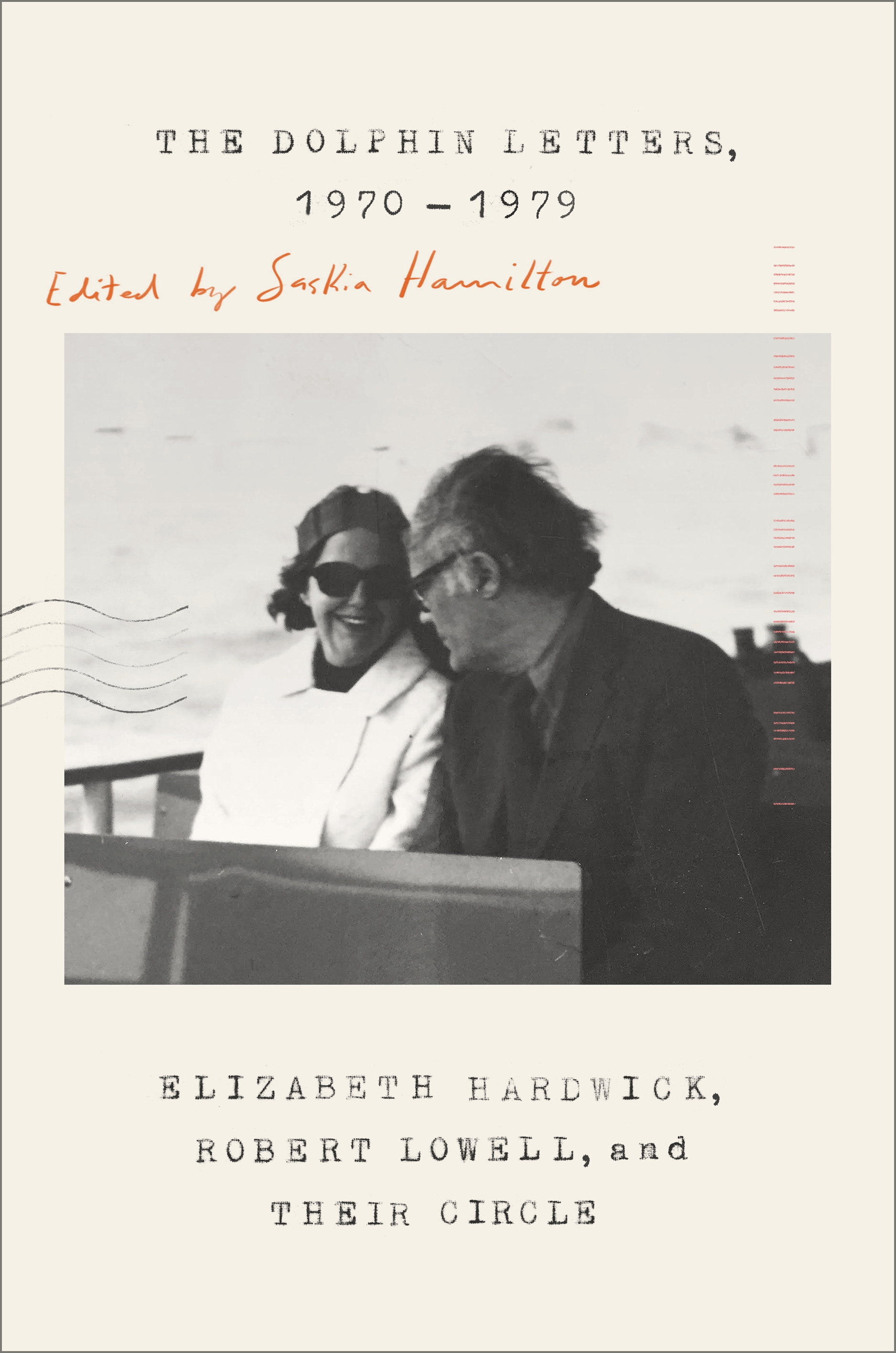 The Dolphin Letters, 1970-1979 Elizabeth Hardwick, Robert Lowell, and Their Circle