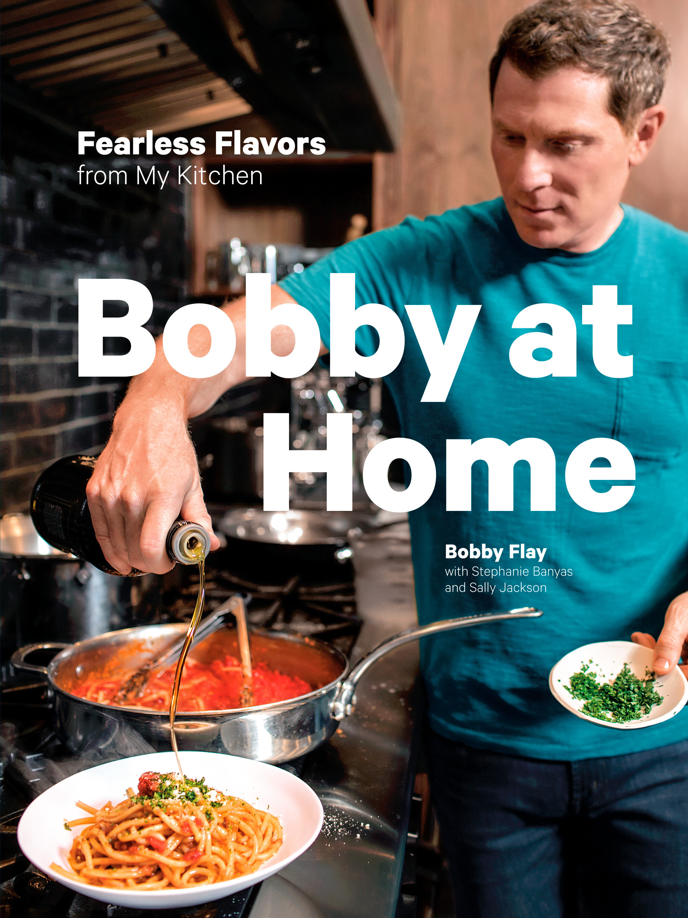 Bobby at Home Fearless Flavors from My Kitchen: A Cookbook