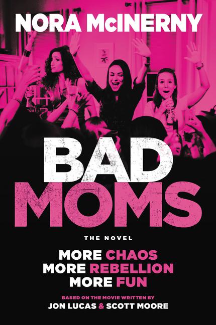 Bad Moms The Novel