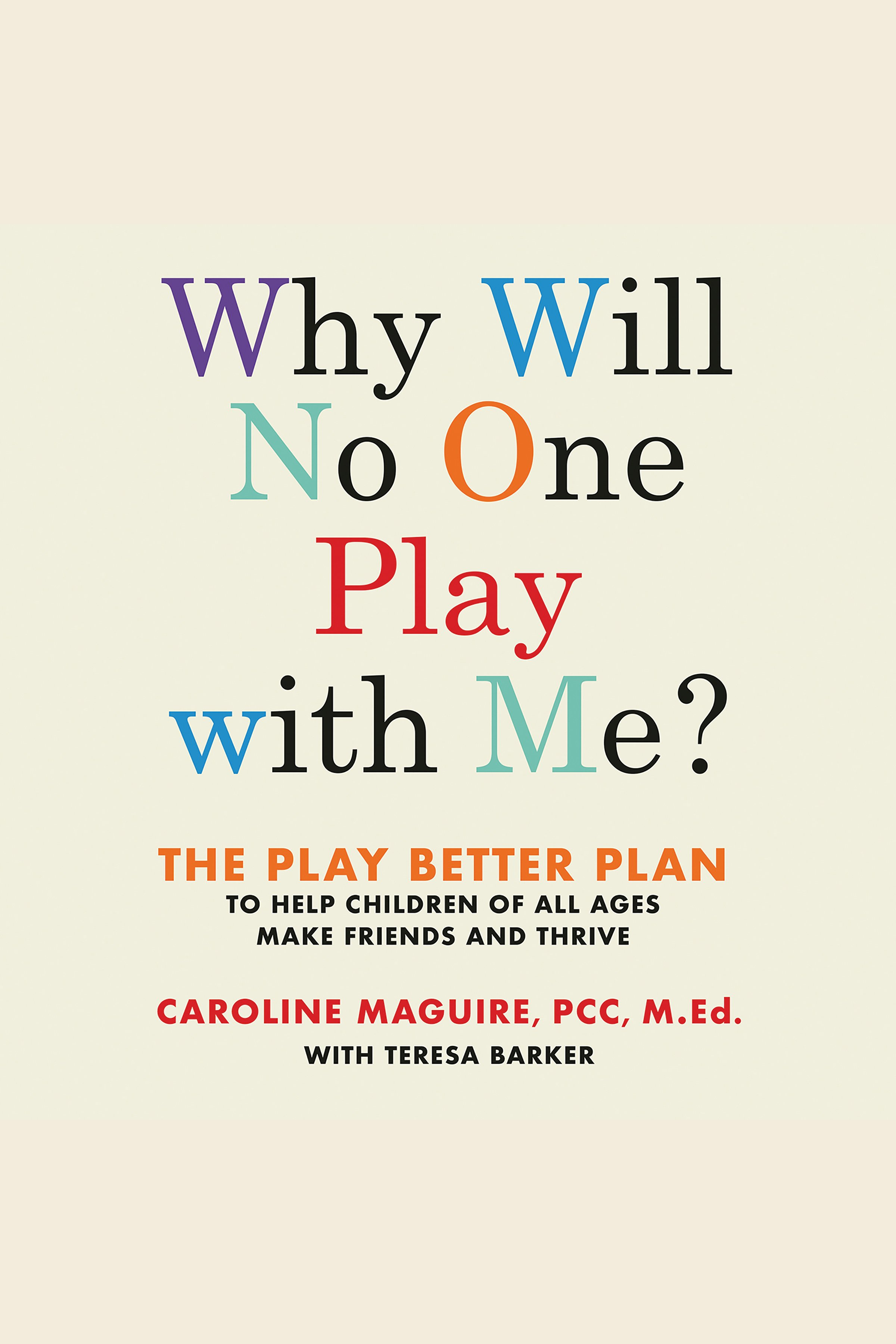 Why will no one play with me? : the play better plan to help kids make friends and thrive