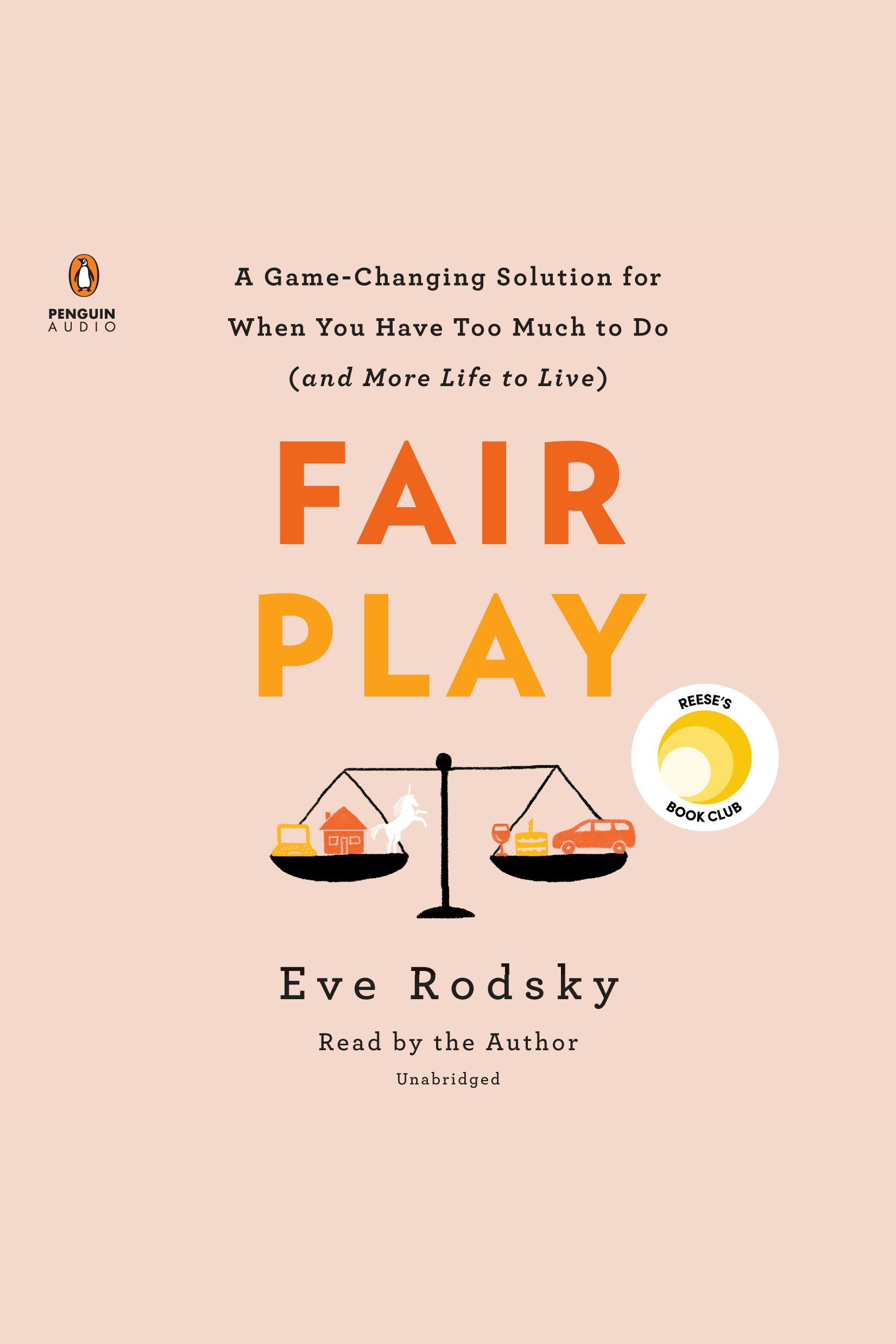 Fair Play A Game-Changing Solution for When You Have Too Much to Do (and More Life to Live)