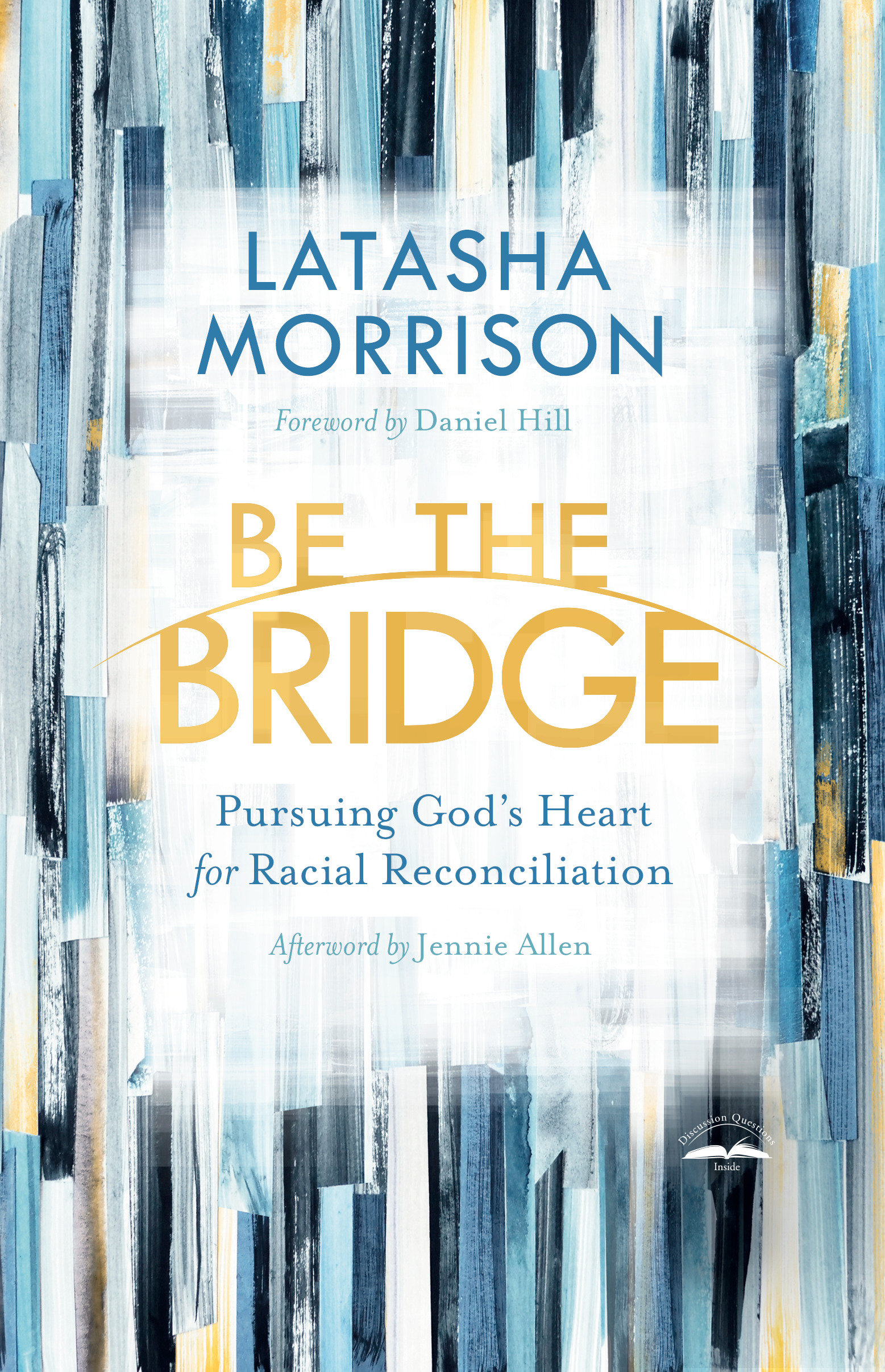 Be the Bridge Pursuing God's Heart for Racial Reconciliation