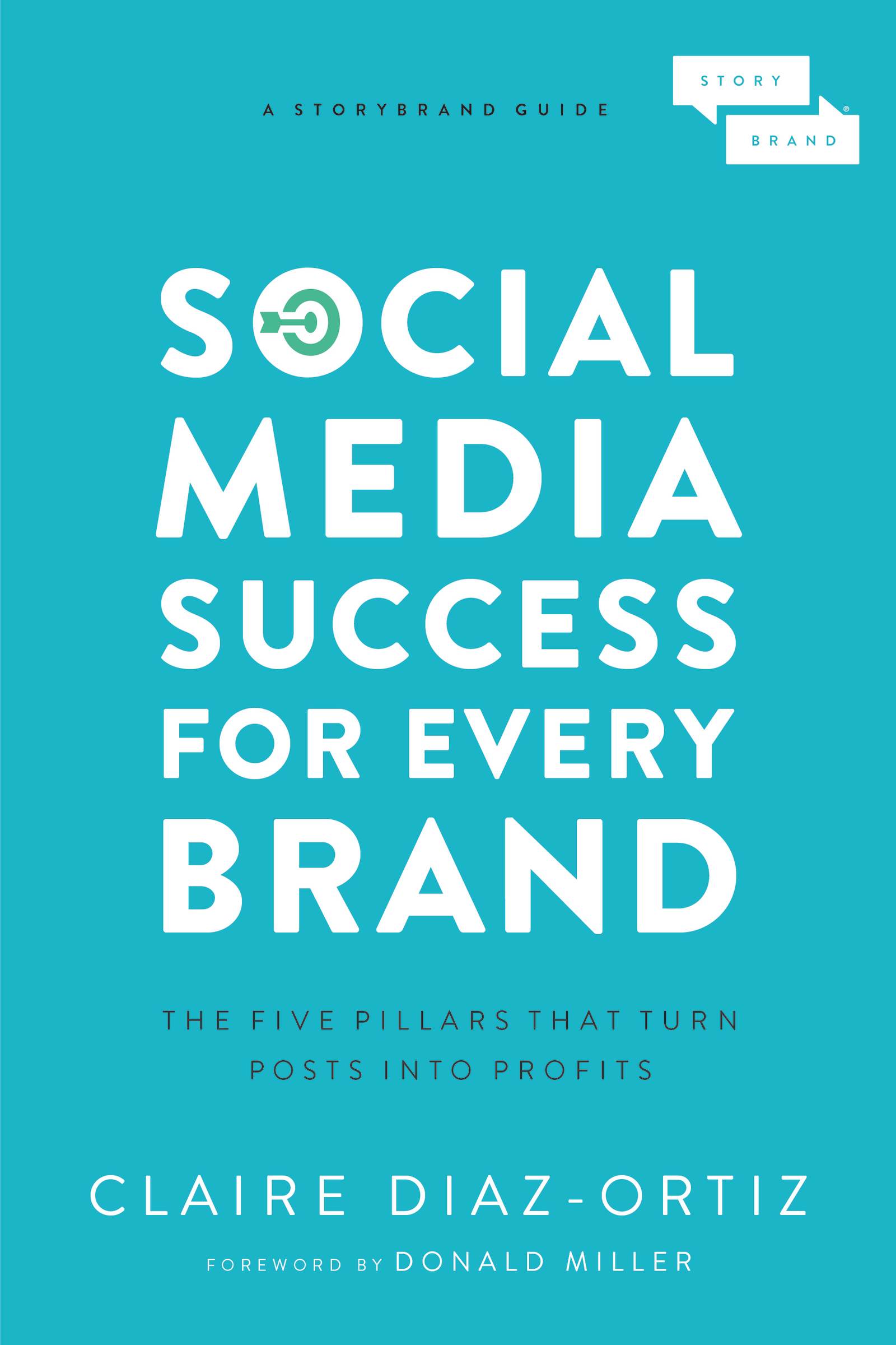 Social media success for every brand [electronic resource (downloadable eBook)] : the five storybrand pillars that turn posts into profits