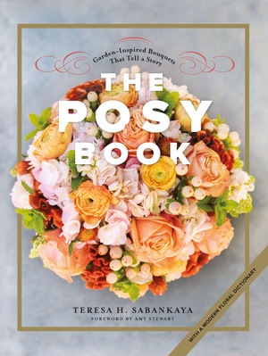 Cover image for The Posy Book: Garden-Inspired Bouquets That Tell a Story [electronic resource] :
