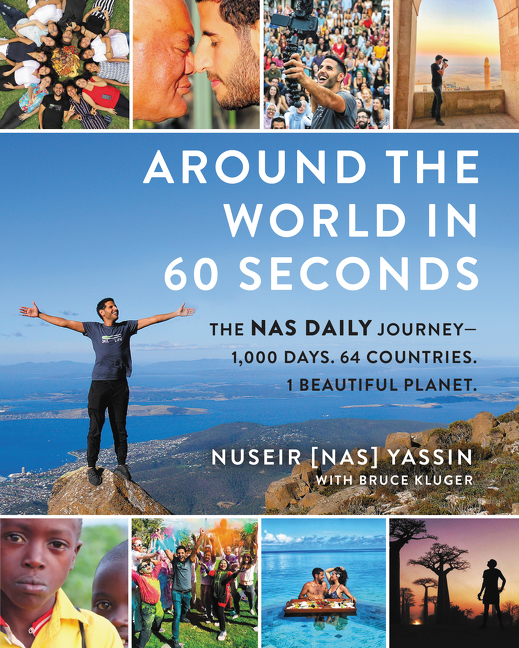 Around the World in 60 Seconds The Nas Daily Journey—1,000 Days. 64 Countries. 1 Beautiful Planet.