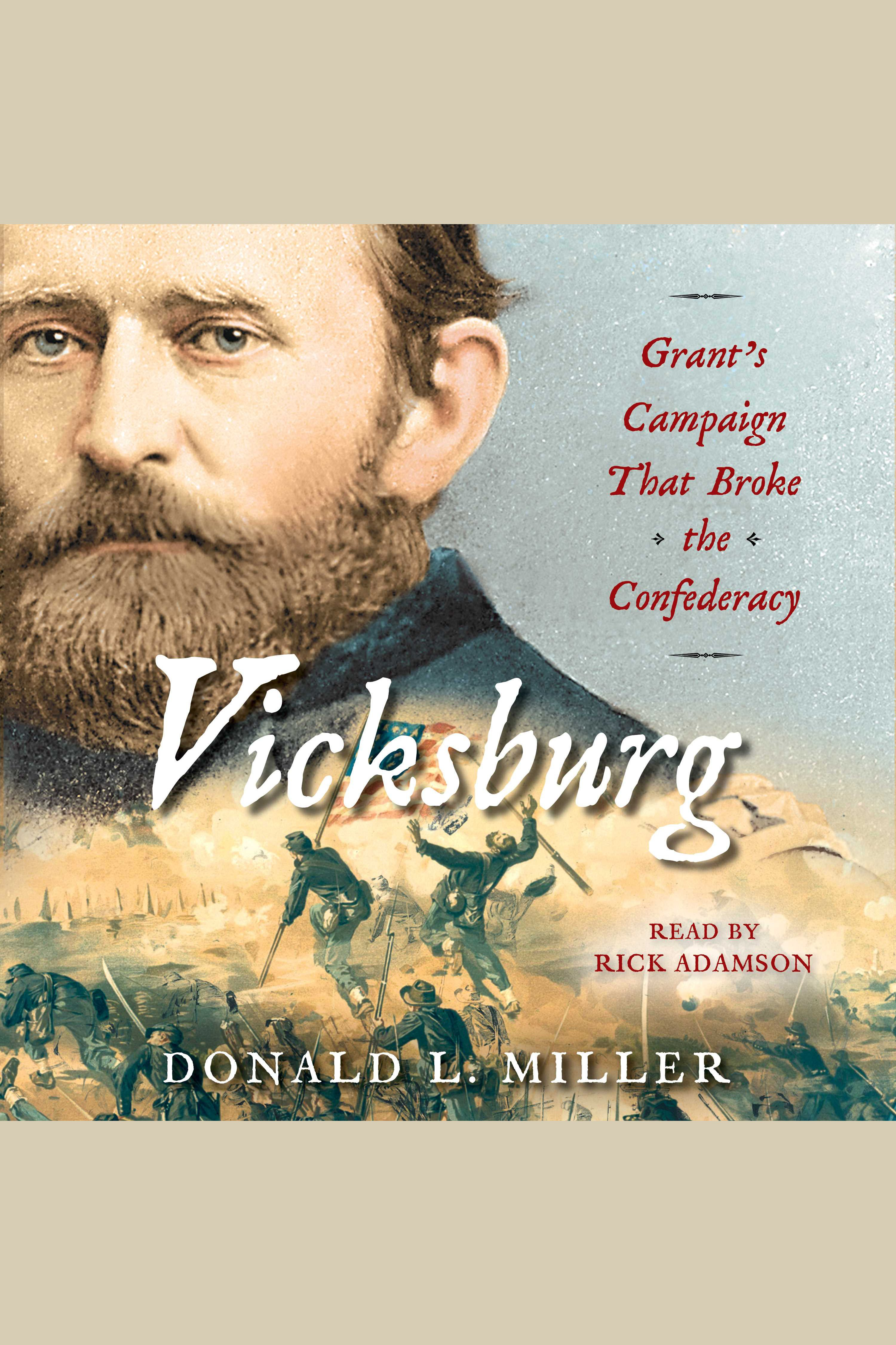 Vicksburg [electronic resource] : Grant's Campaign That Broke the Confederacy