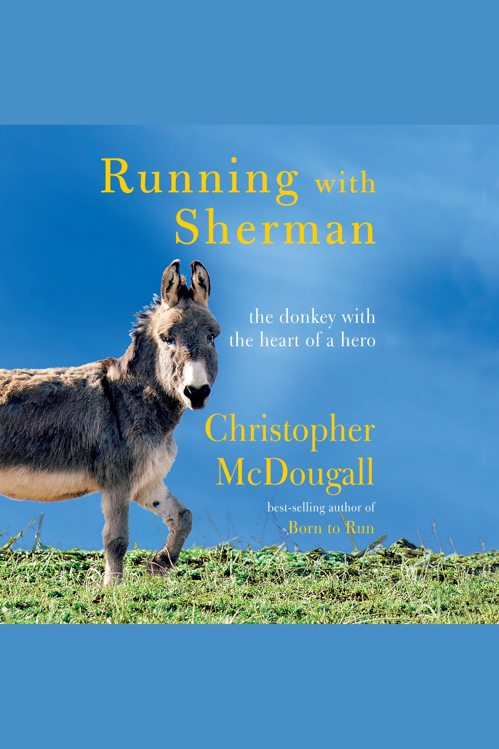 Running with Sherman [electronic resource] : The Donkey with the Heart of a Hero