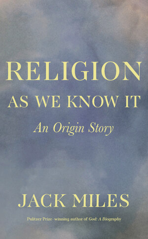 Religion as we know it [electronic resource (downloadable eBook)] : an origin story