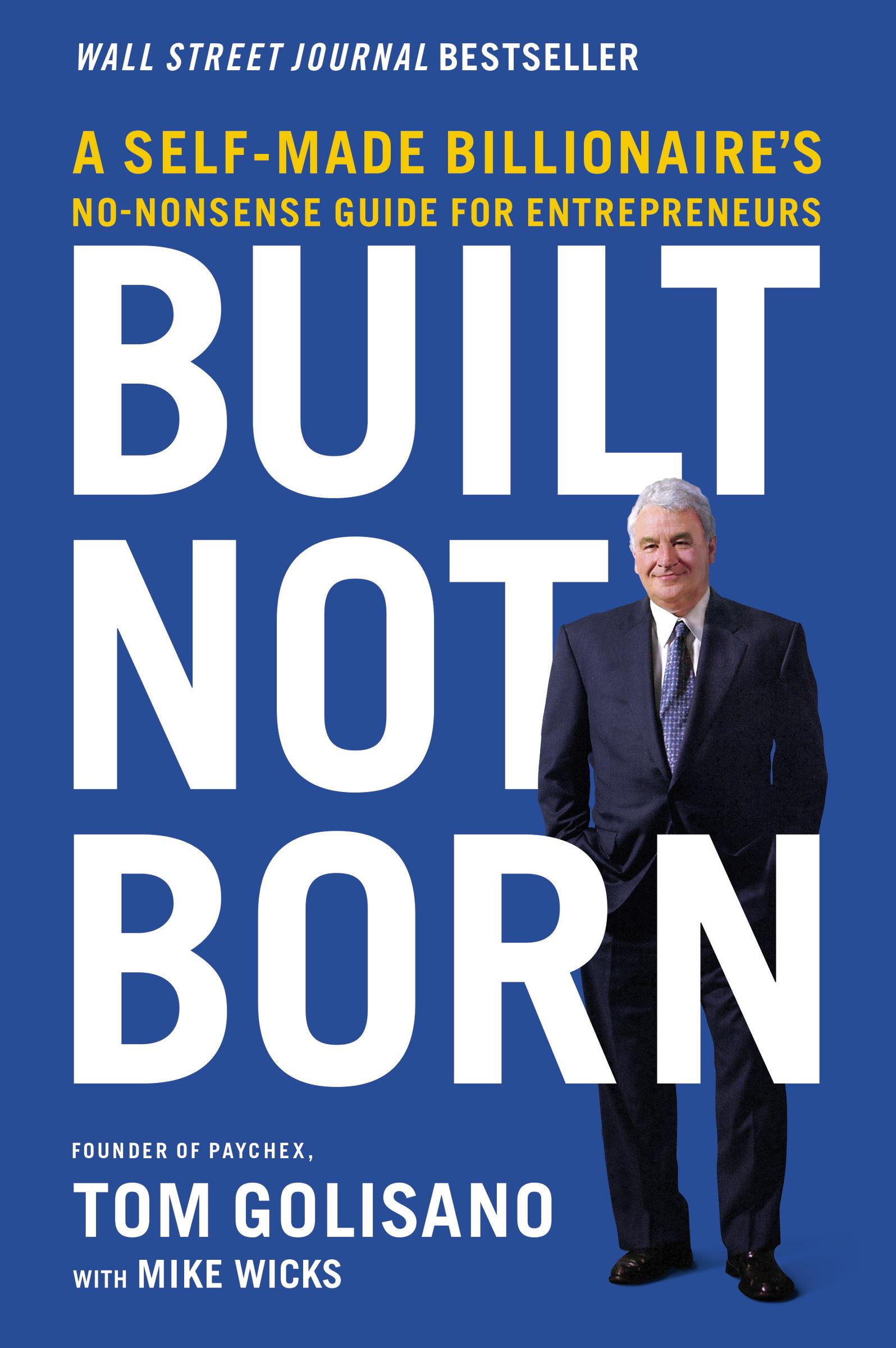 Built, Not Born A Self-Made Billionaire's No-Nonsense Guide for Entrepreneurs