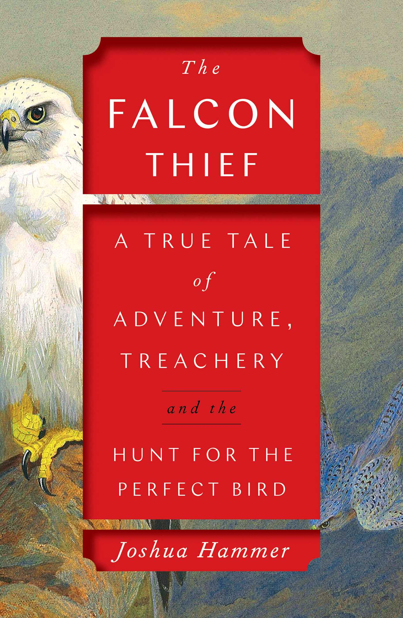 The falcon thief a true tale of adventure, treachery, and the hunt for the perfect bird