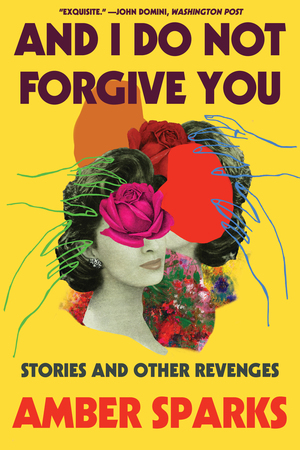 Cover image for And I Do Not Forgive You: Stories and Other Revenges [electronic resource] :