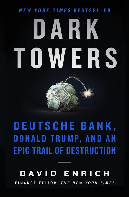 Dark Towers Deutsche Bank, Donald Trump, and an epic trail of destruction