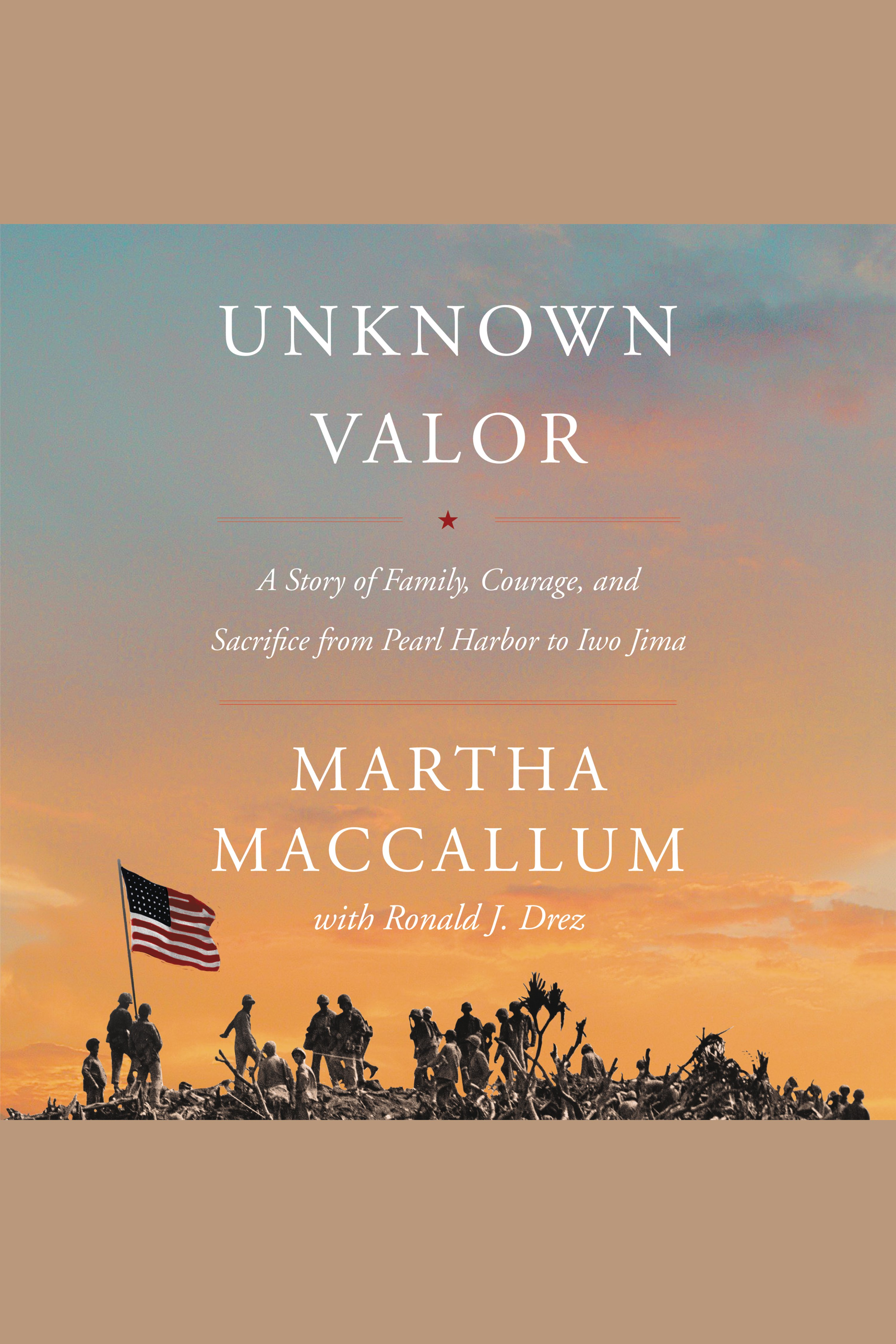 Unknown Valor [electronic resource] : A Story of Family, Courage, and Sacrifice from Pearl Harbor to Iwo Jima