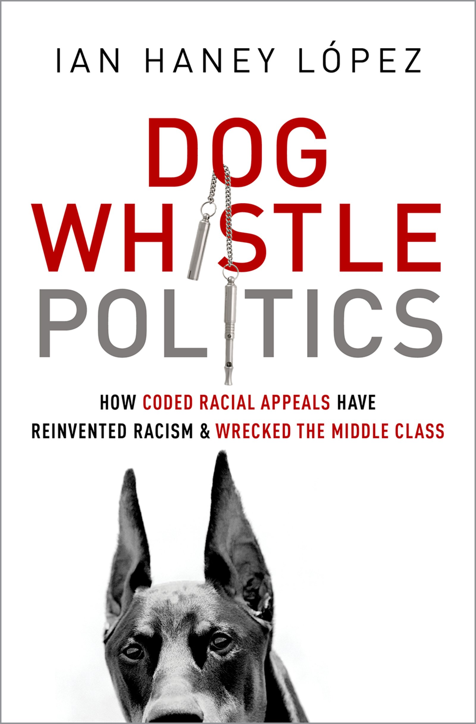 Dog Whistle Politics [electronic resource (downloadable eBook)] : How Coded Racial Appeals Have Reinvented Racism and Wrecked the Middle Class