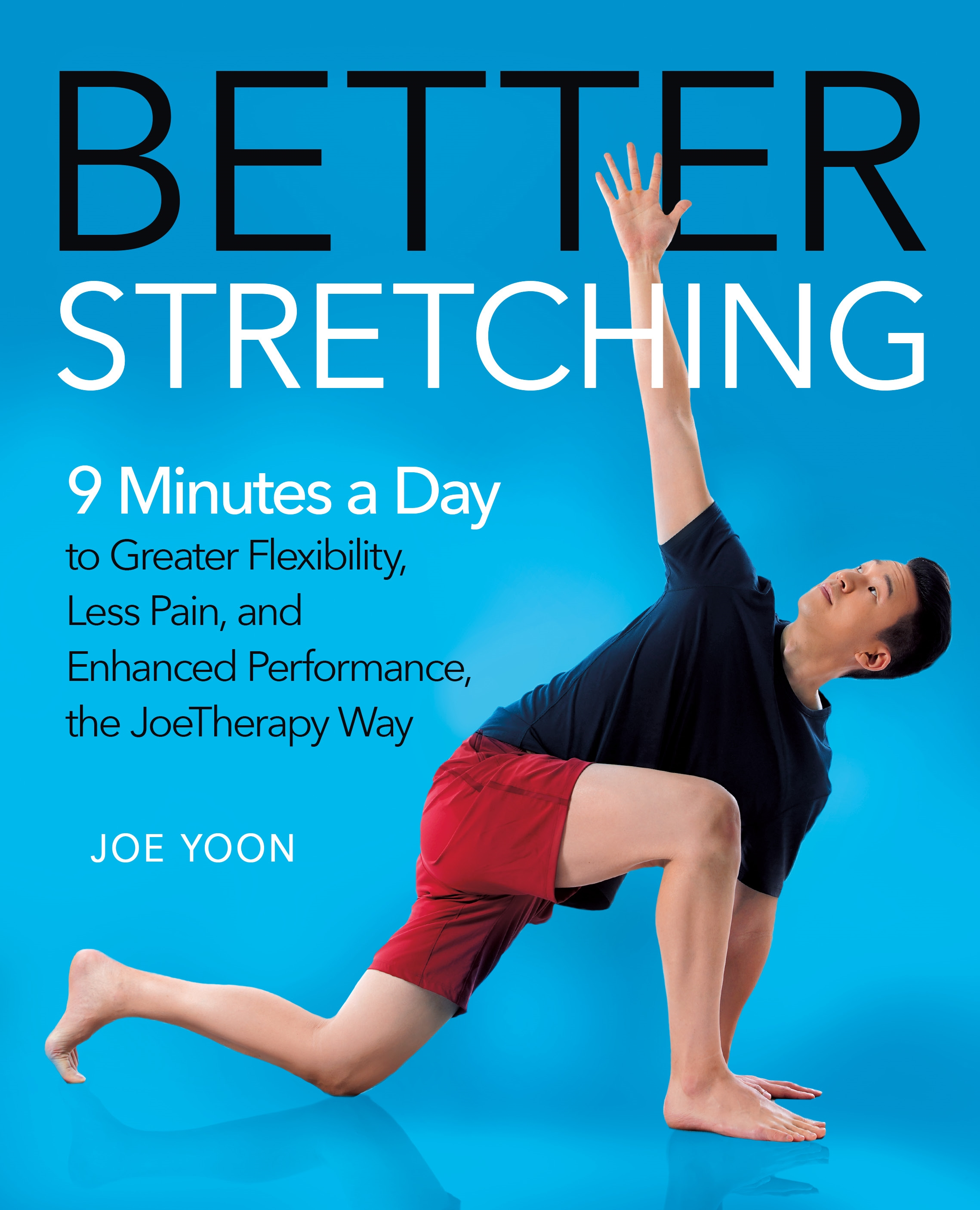 Better Stretching 9 Minutes a Day to Greater Flexibility, Less Pain, and Enhanced Performance, the JoeTherapy Way