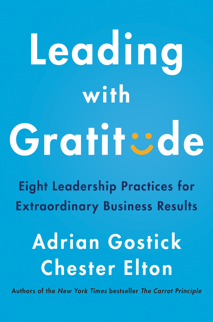 Leading with Gratitude Eight Leadership Practices for Extraordinary Business Results