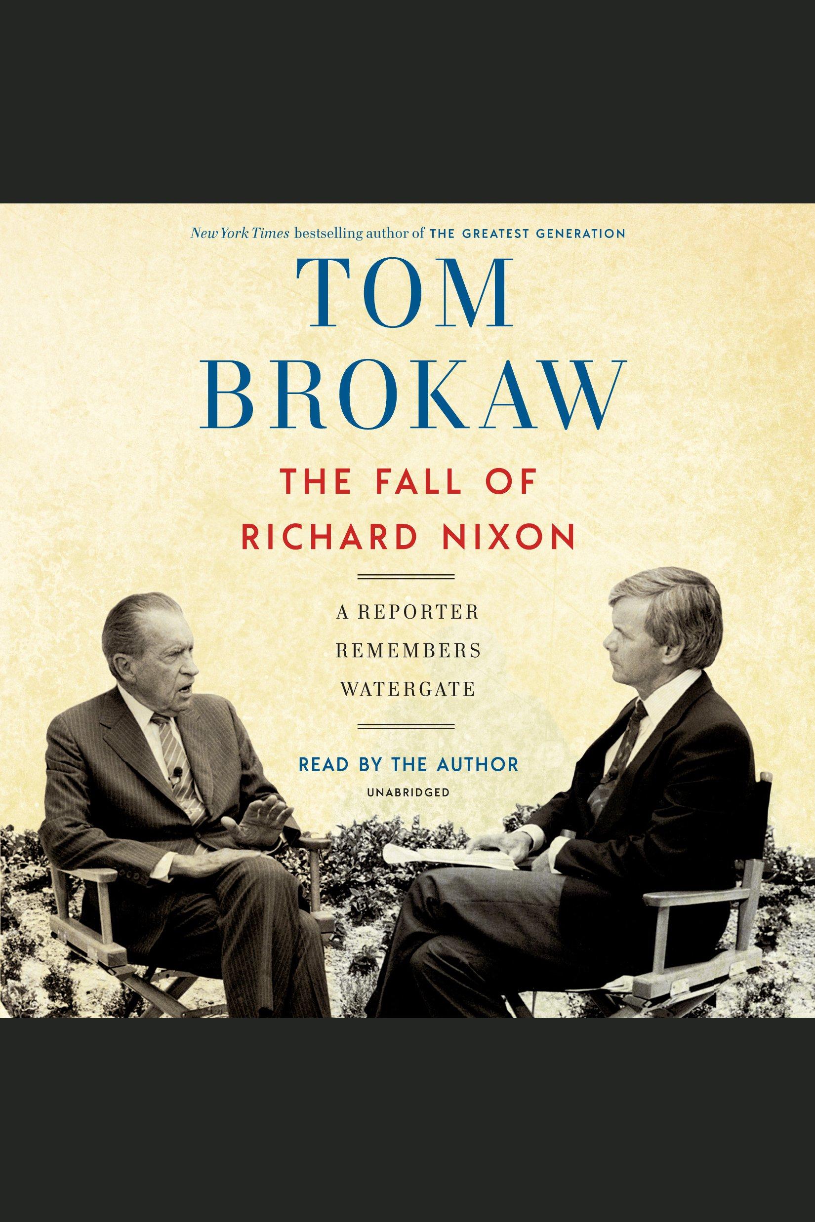 The Fall of Richard Nixon A Reporter Remembers Watergate