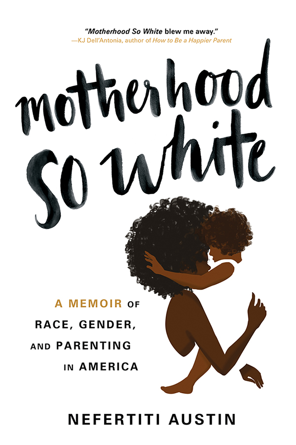 Motherhood So White [electronic resource] : A Memoir of Race, Gender, and Parenting in America