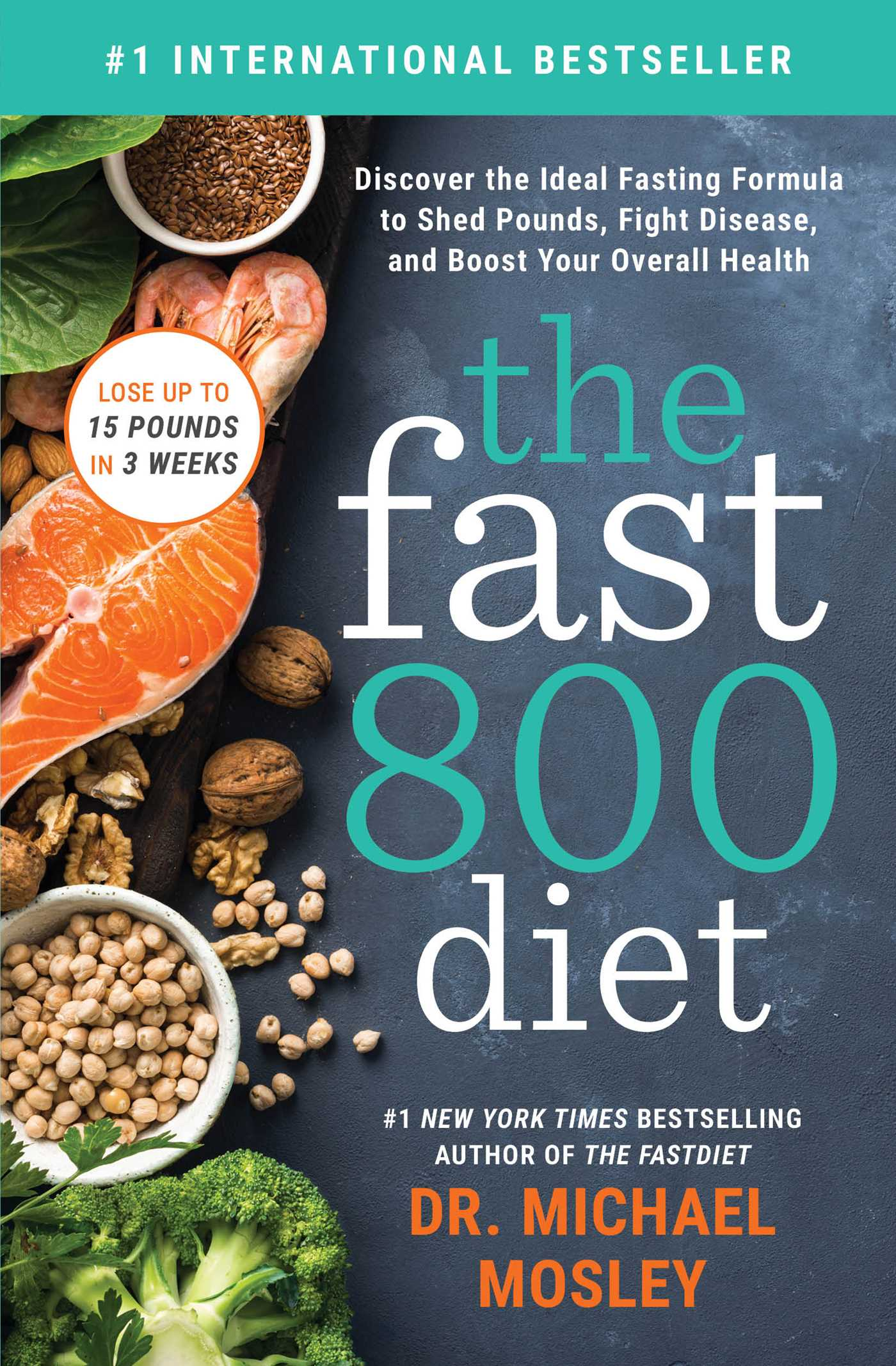 The Fast800 Diet Discover the Ideal Fasting Formula to Shed Pounds, Fight Disease, and Boost Your Overall Health