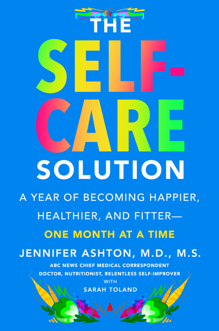 The Self-Care Solution A Year of Becoming Happier, Healthier, and Fitter--One Month at a Time