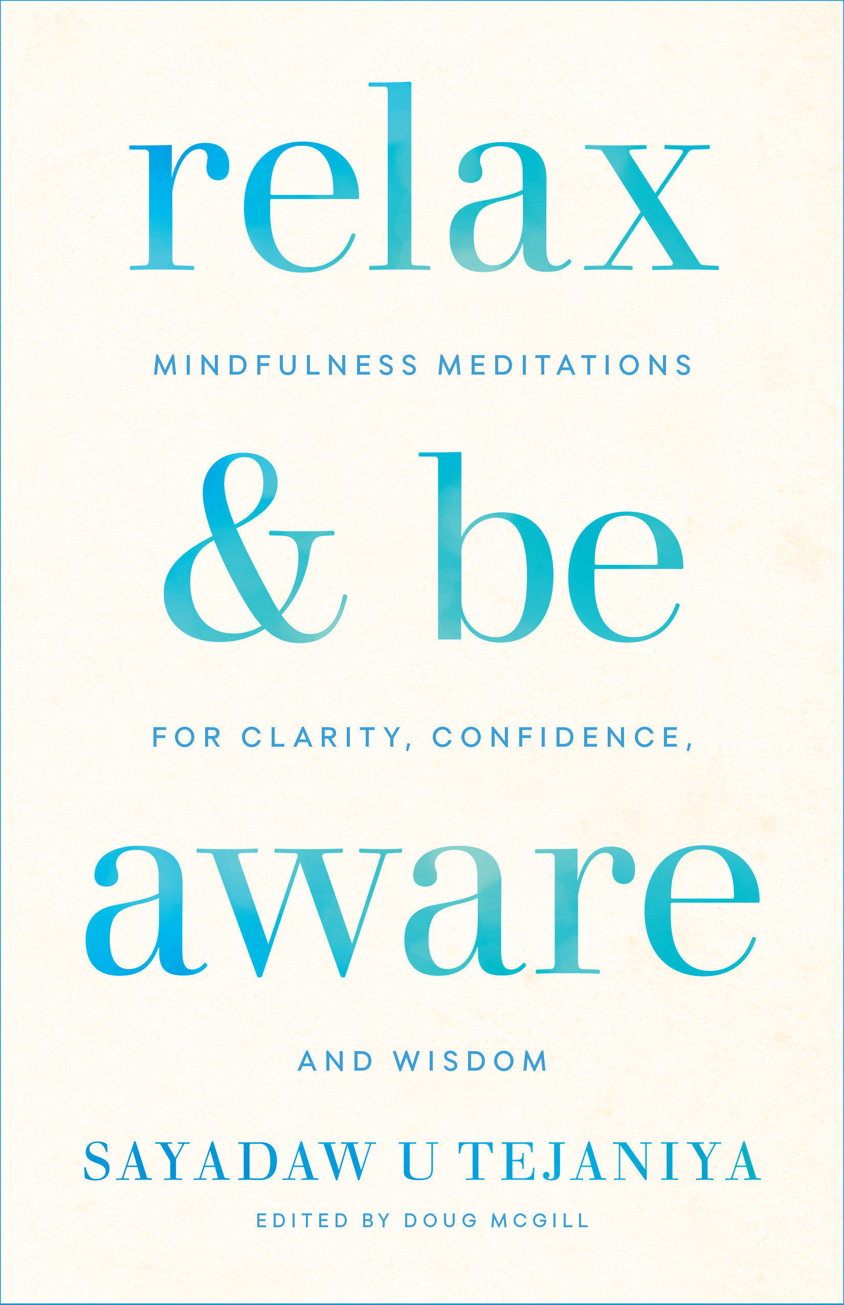 Relax and Be Aware Mindfulness Meditations for Clarity, Confidence, and Wisdom