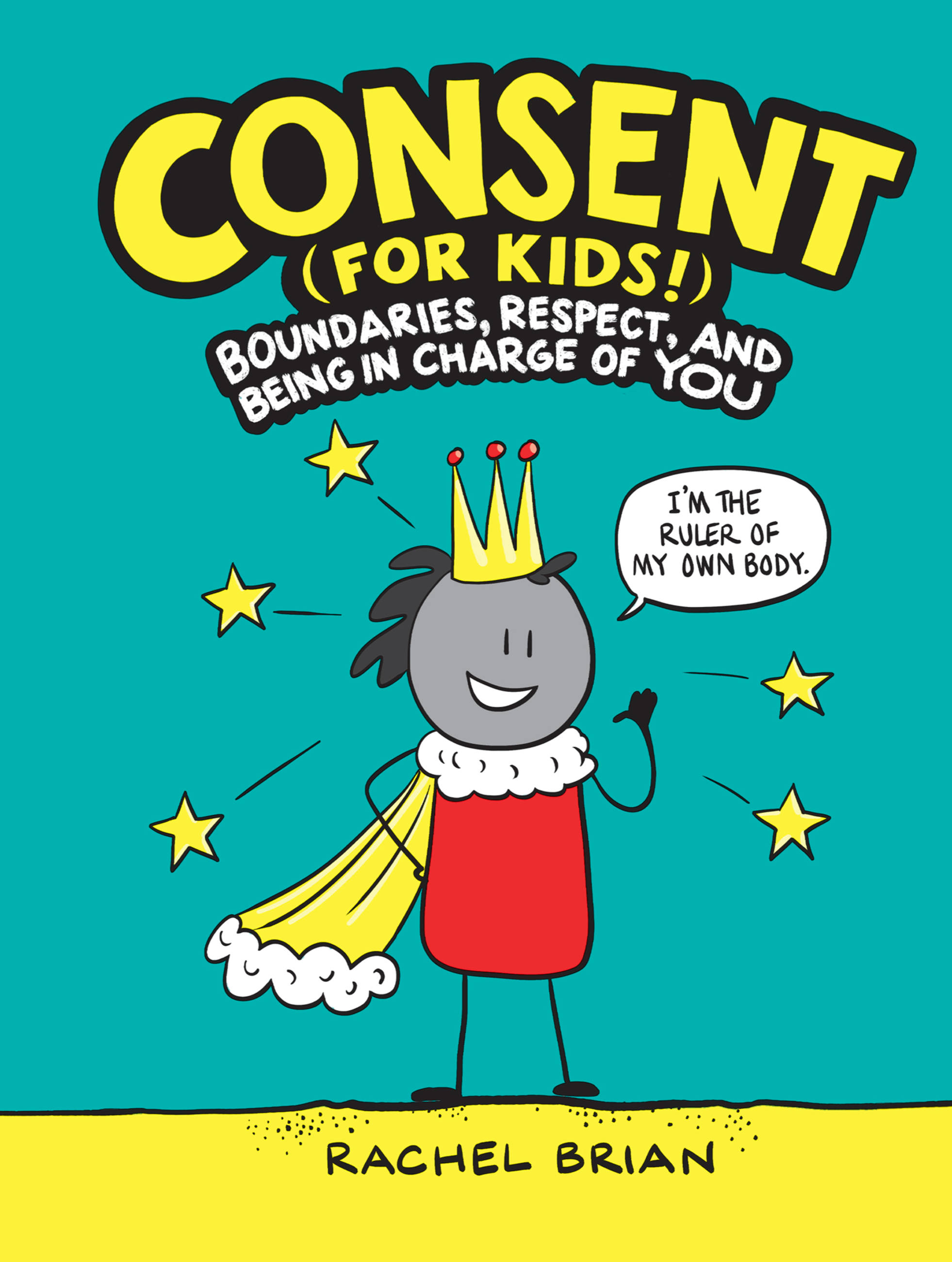 Consent (for Kids!) Boundaries, Respect, and Being in Charge of YOU