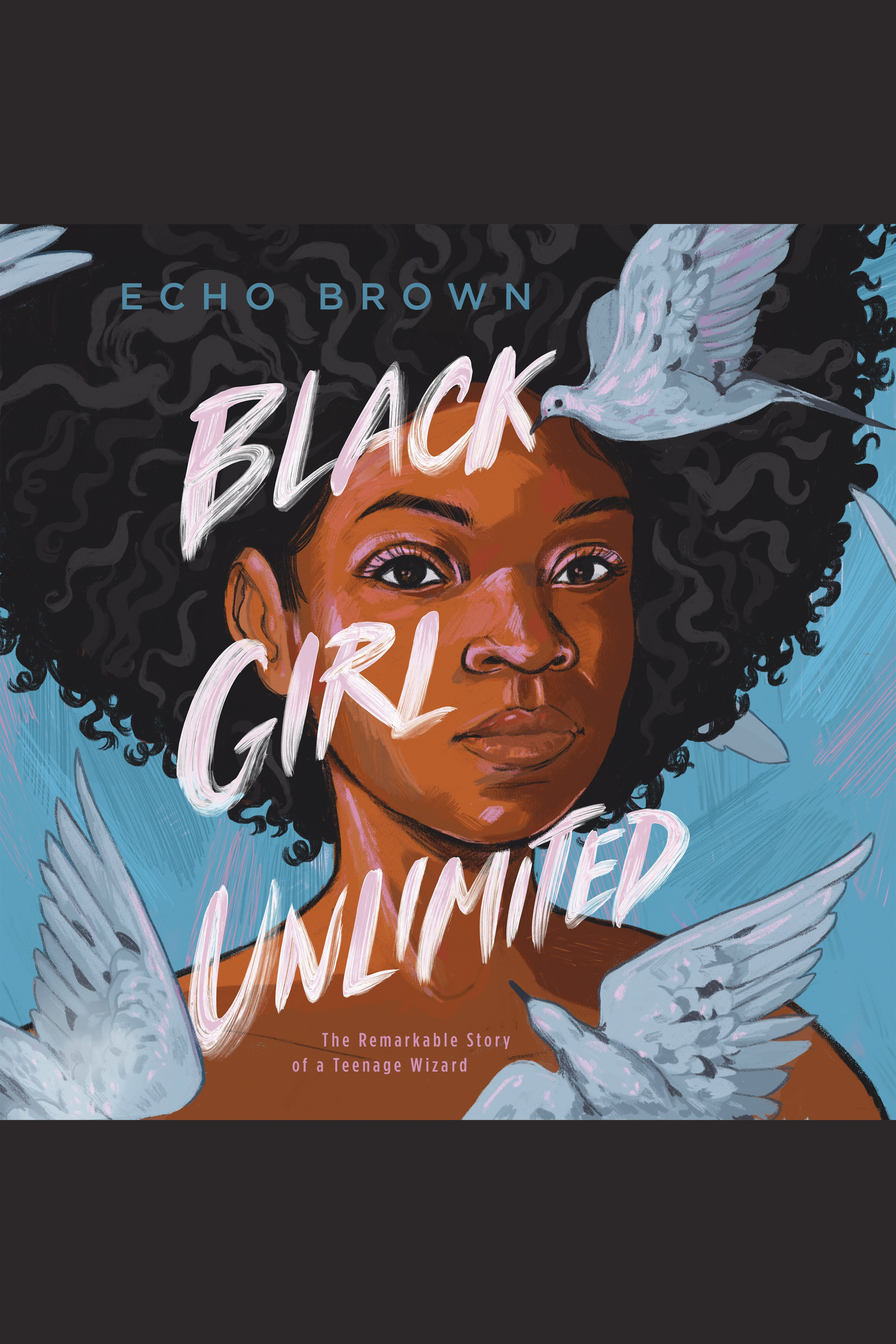 Black Girl Unlimited The Remarkable Story of a Teenage Wizard