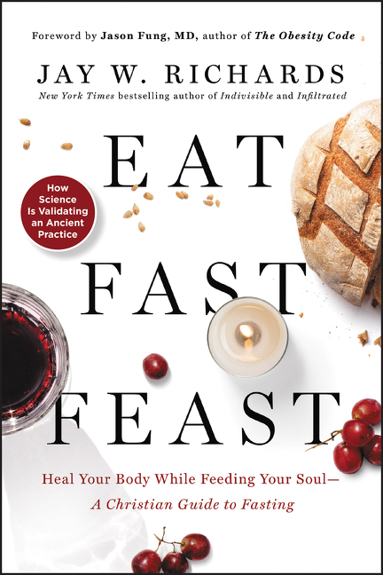 Eat, fast, feast heal your body while feeding your soul--a Christian guide to fasting cover image