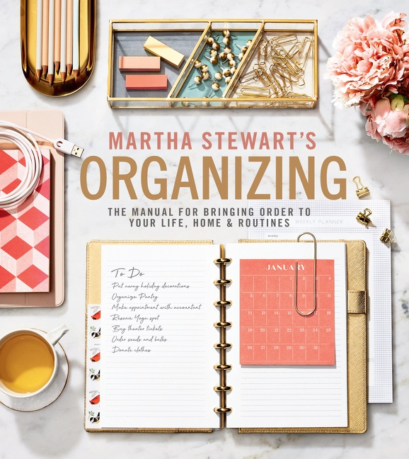 Martha Stewart's Organizing The Manual for Bringing Order to Your Life, Home & Routines