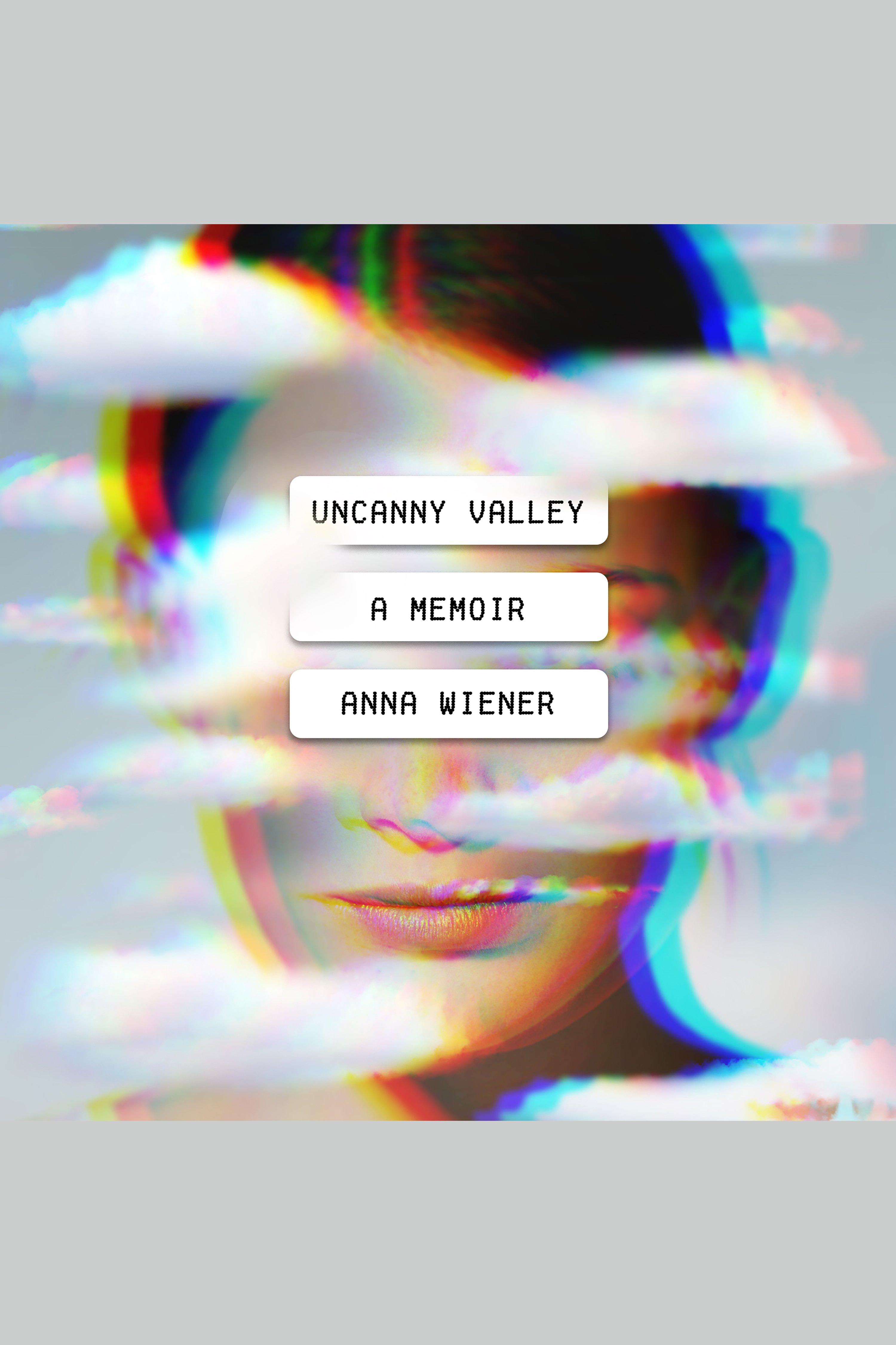 Uncanny Valley A Memoir