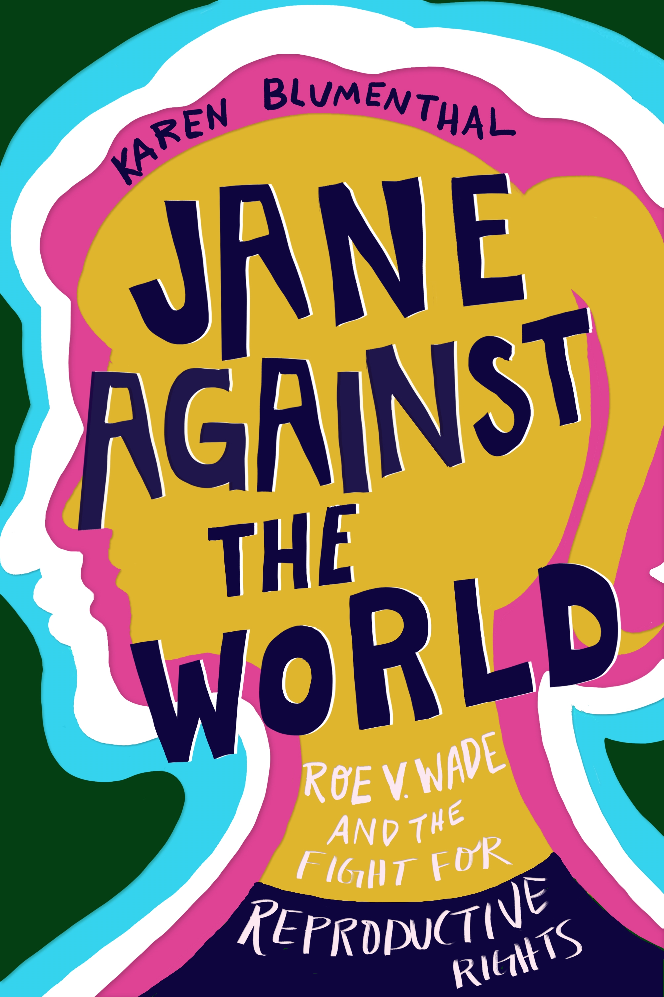 Jane Against the World Roe v. Wade and the Fight for Reproductive Rights