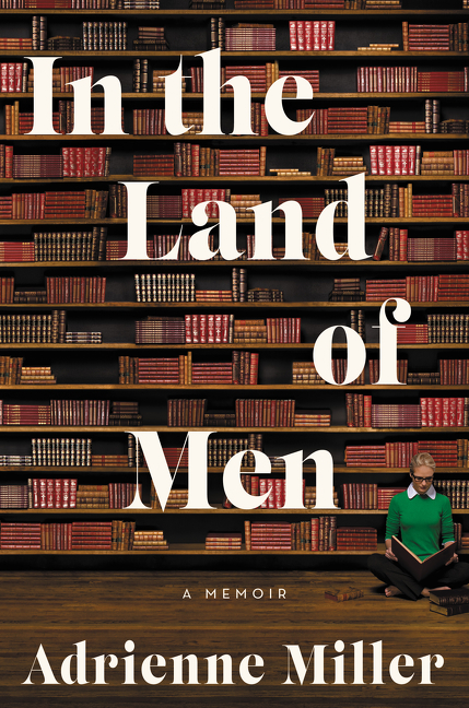 In the land of men [electronic resource (downloadable eBook)] : a memoir