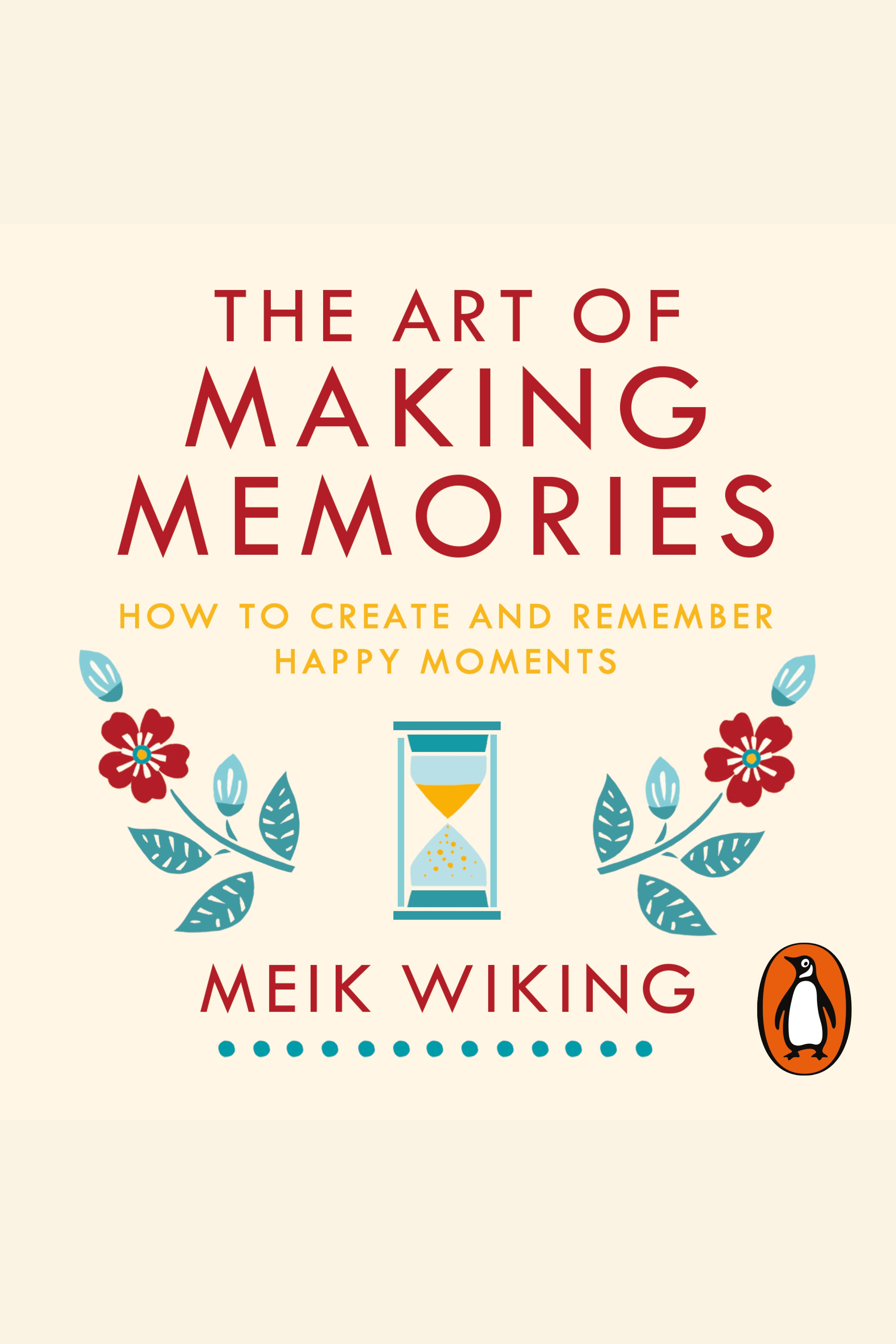 Art of Making Memories, The How to Create and Remember Happy Moments