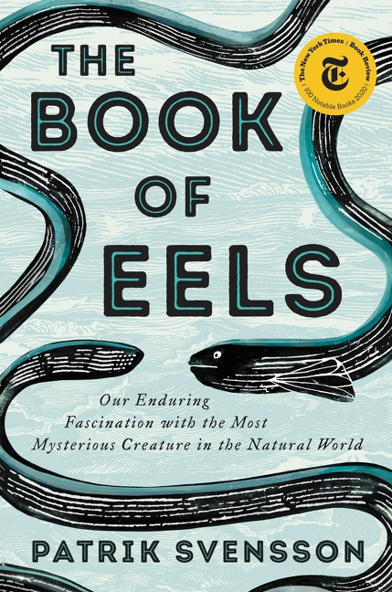 The Book of Eels Our Enduring Fascination with the Most Mysterious Creature in the Natural World