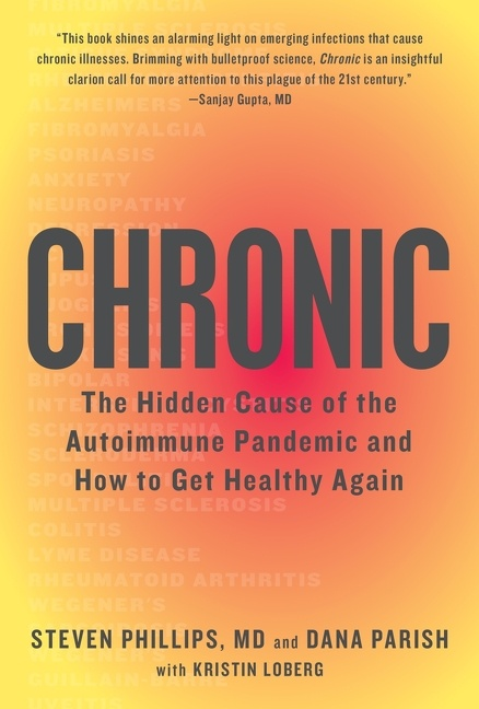 Chronic The Hidden Cause of the Autoimmune Pandemic and How to Get Healthy Again