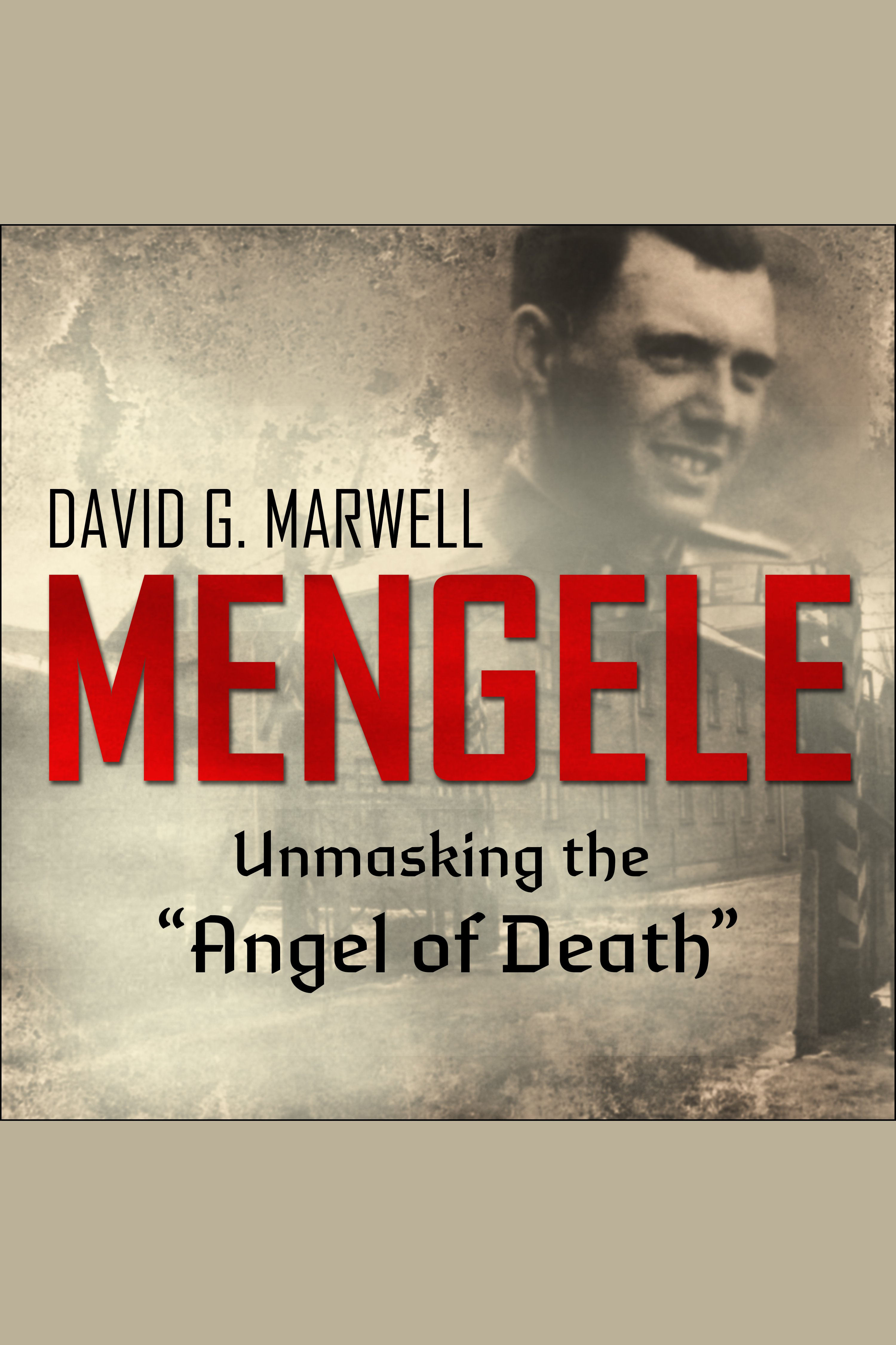 "Mengele unmasking the ""Angel of Death"" cover image"