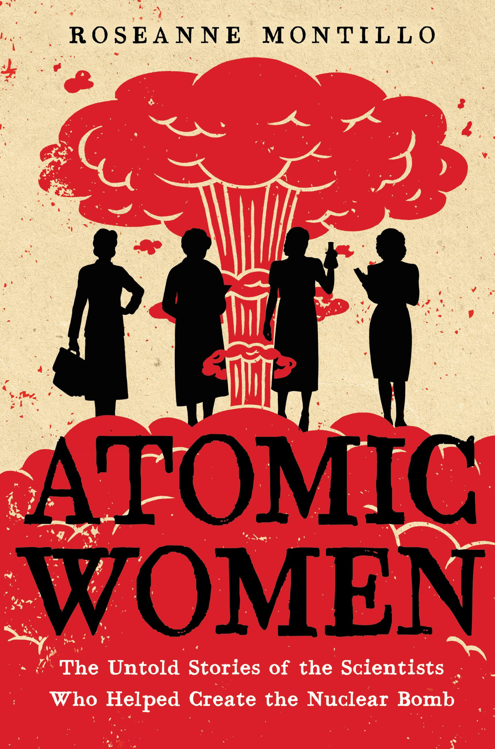 Atomic Women The Untold Stories of the Scientists Who Helped Create the Nuclear Bomb