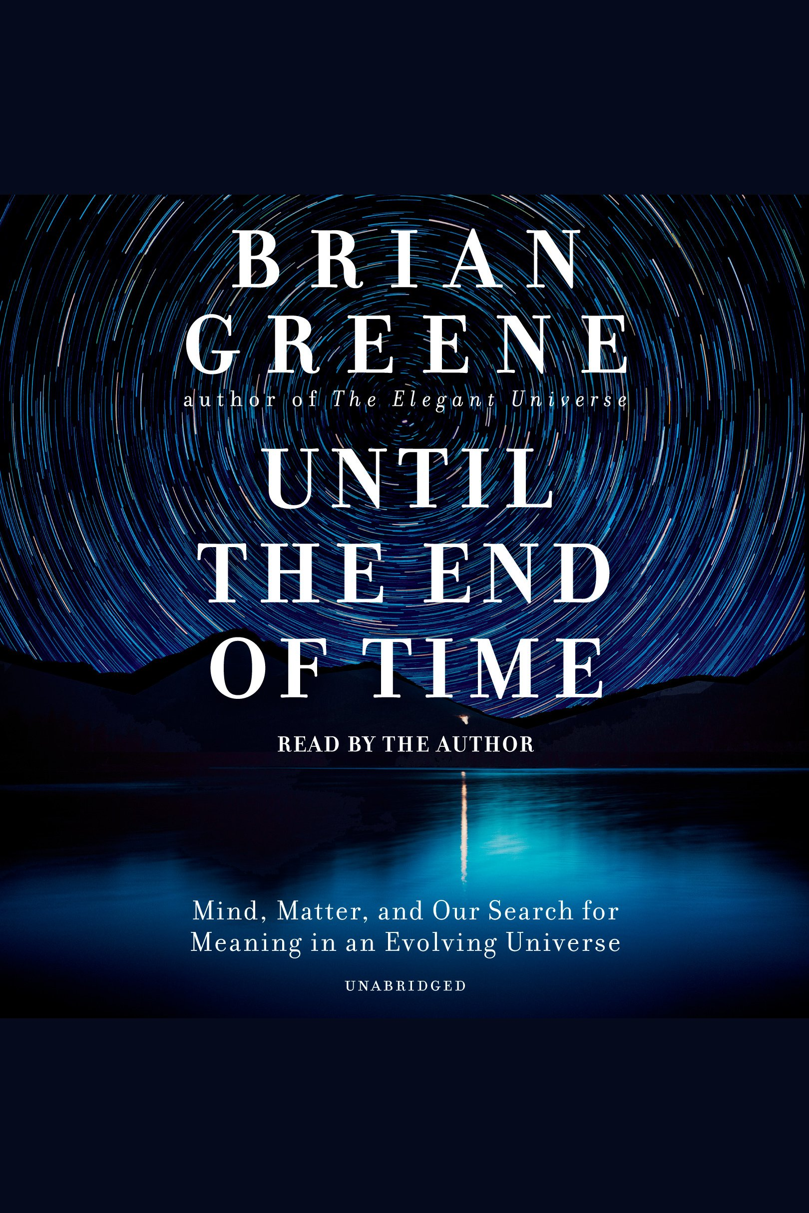 Until the end of time mind, matter, and our search for meaning in an evolving universe cover image