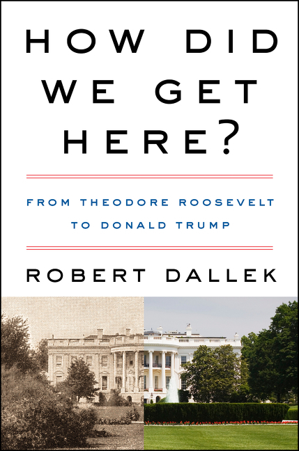 How Did We Get Here? From Theodore Roosevelt to Donald Trump